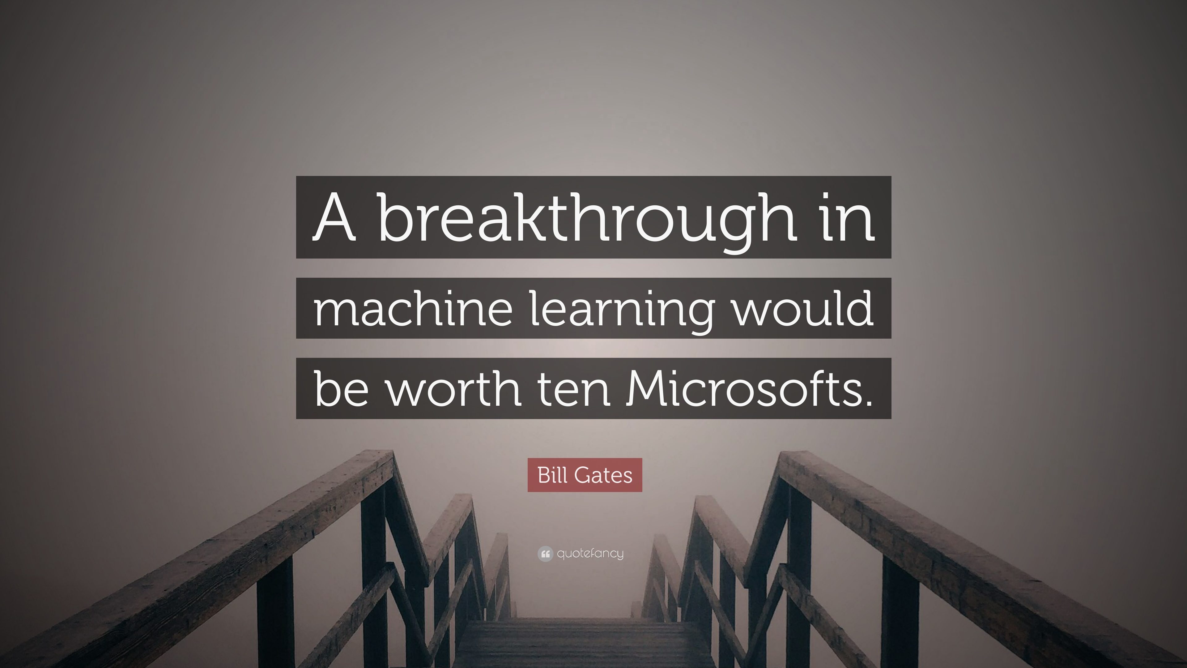 "Bill Gates Quote: ""A breakthrough in machine learning would be worth ten Microsofts."
