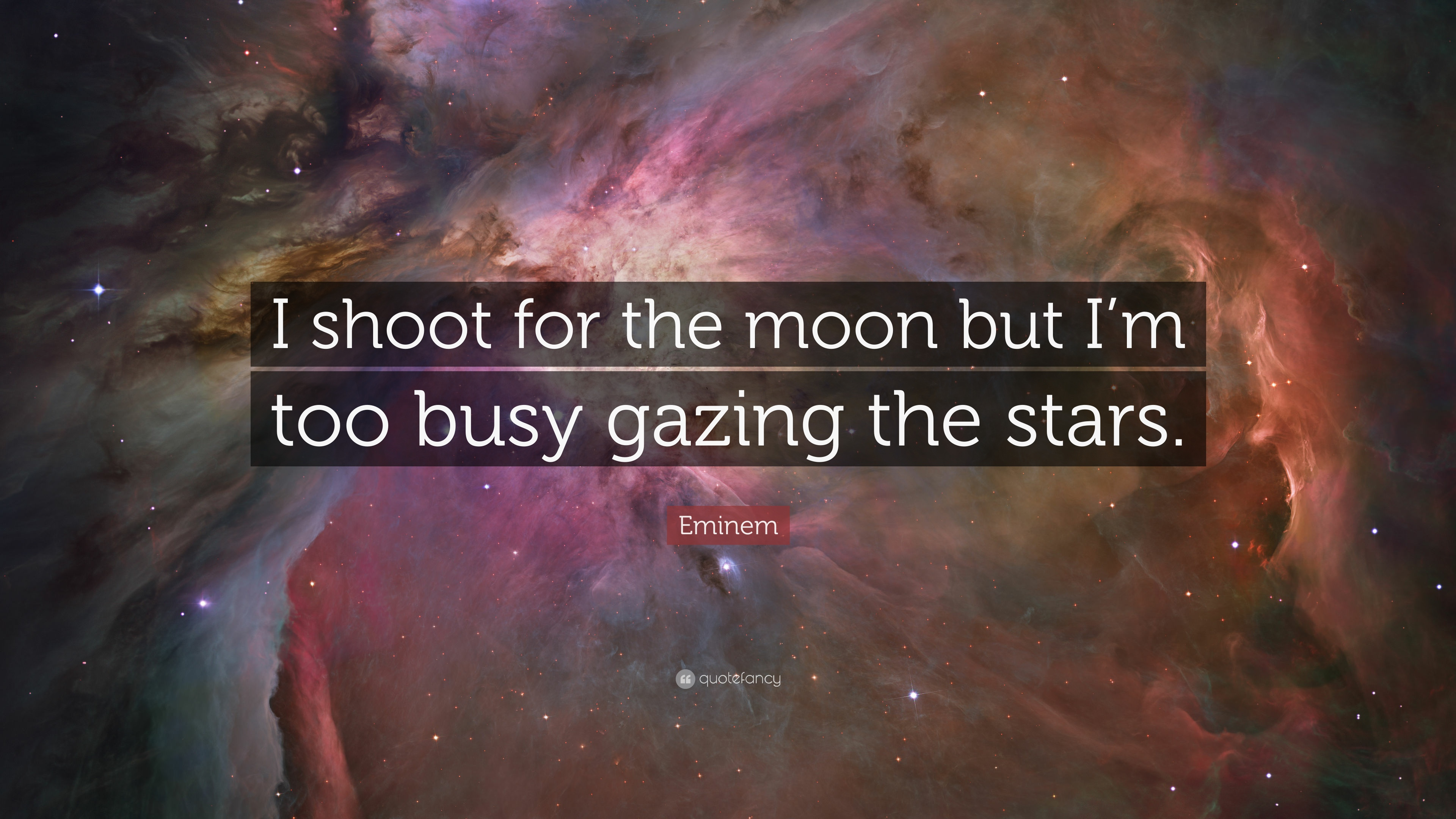"""eminem quote """"i shoot for the moon but i m too busy gazing the"""