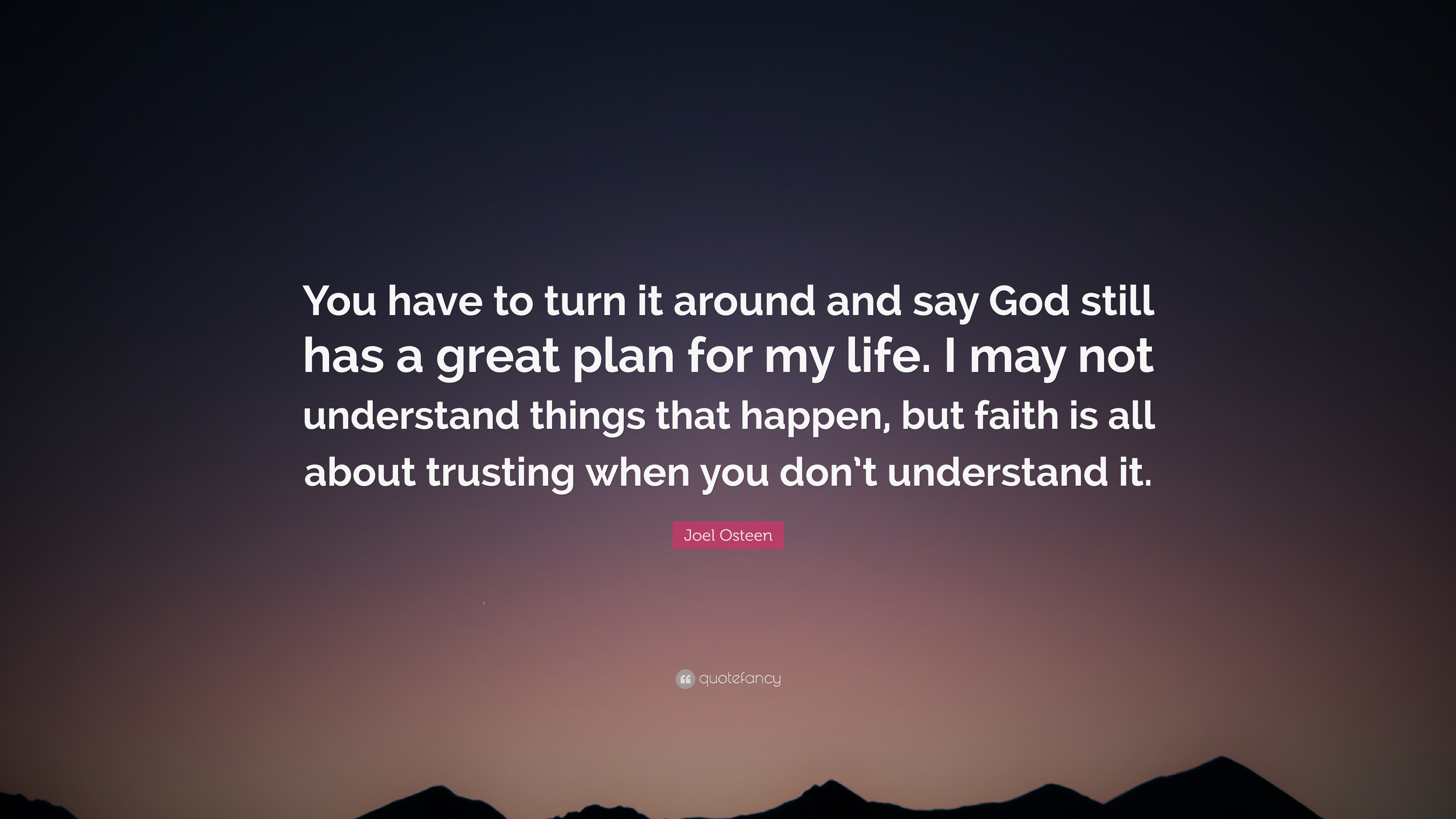 Joel Osteen Quote You Have To Turn It Around And Say God Still Has