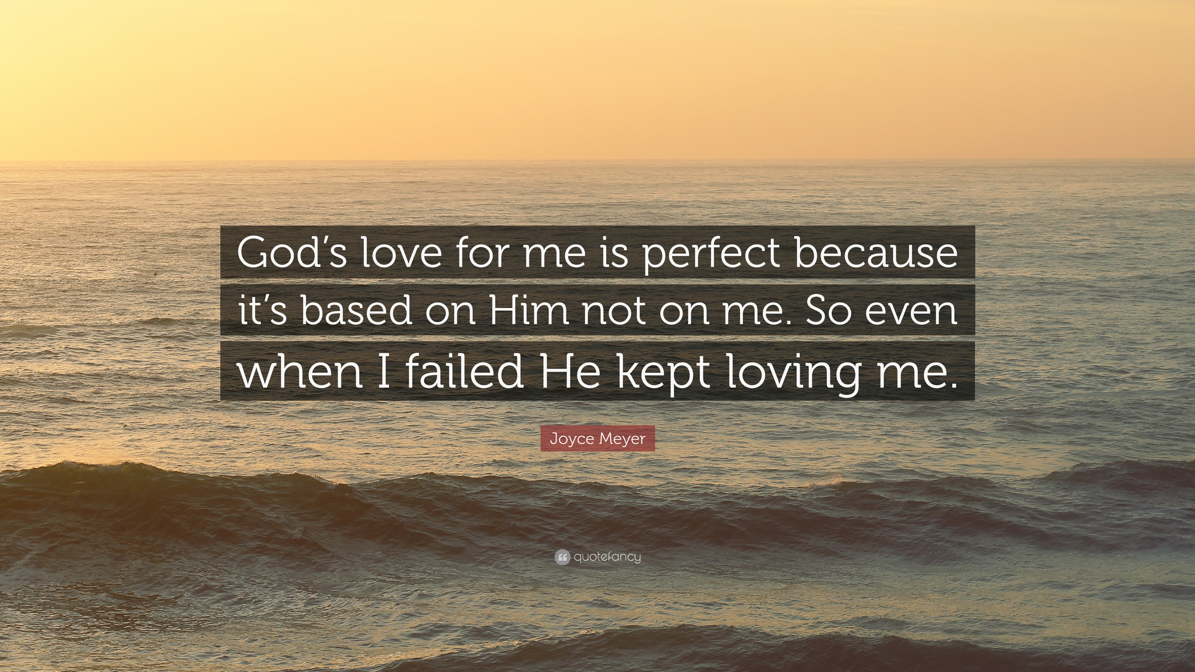 "Joyce Meyer Quote: ""God\'s love for me is perfect because ..."