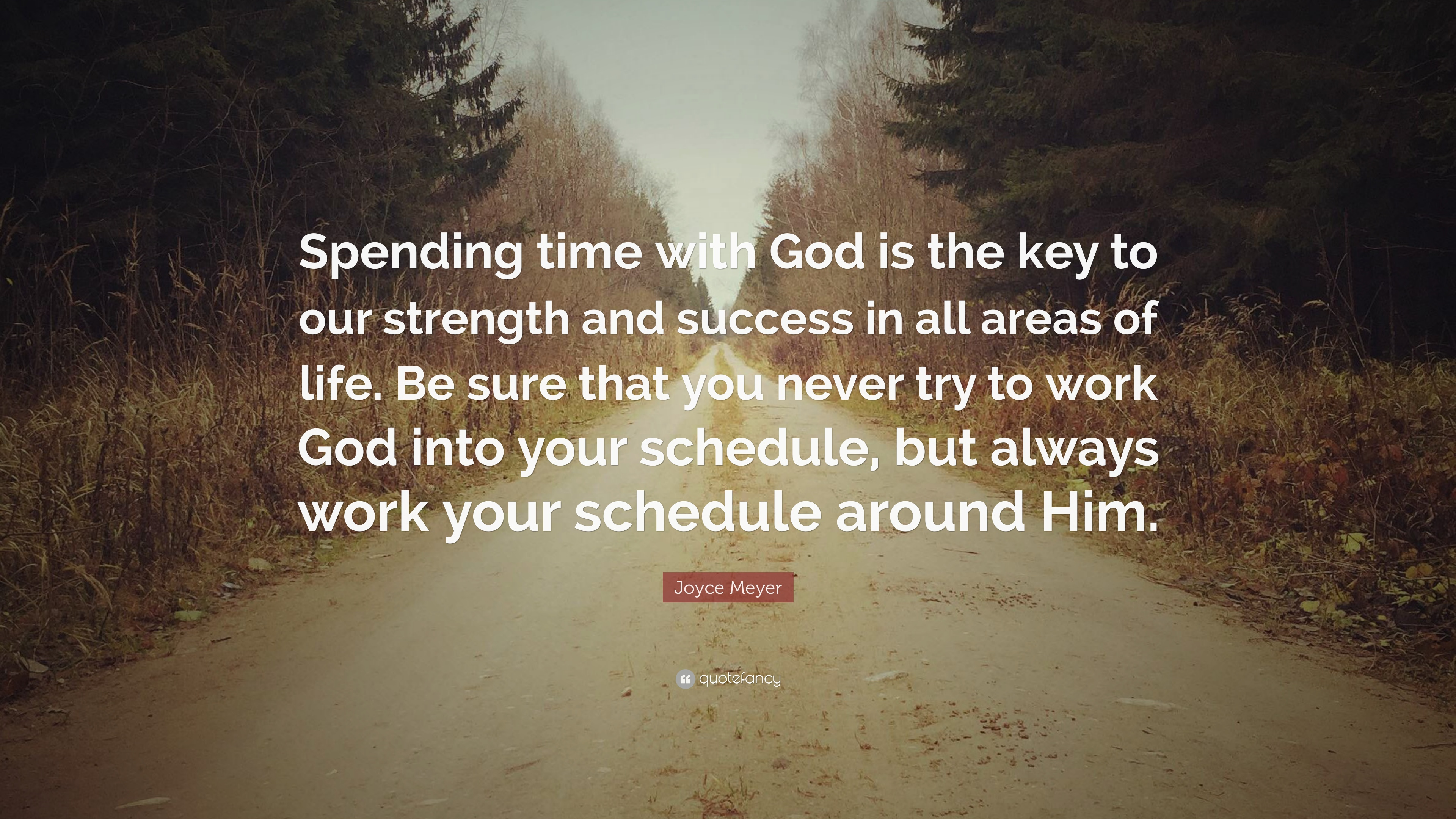 """Joyce Meyer Quote: """"Spending Time With God Is The Key To"""