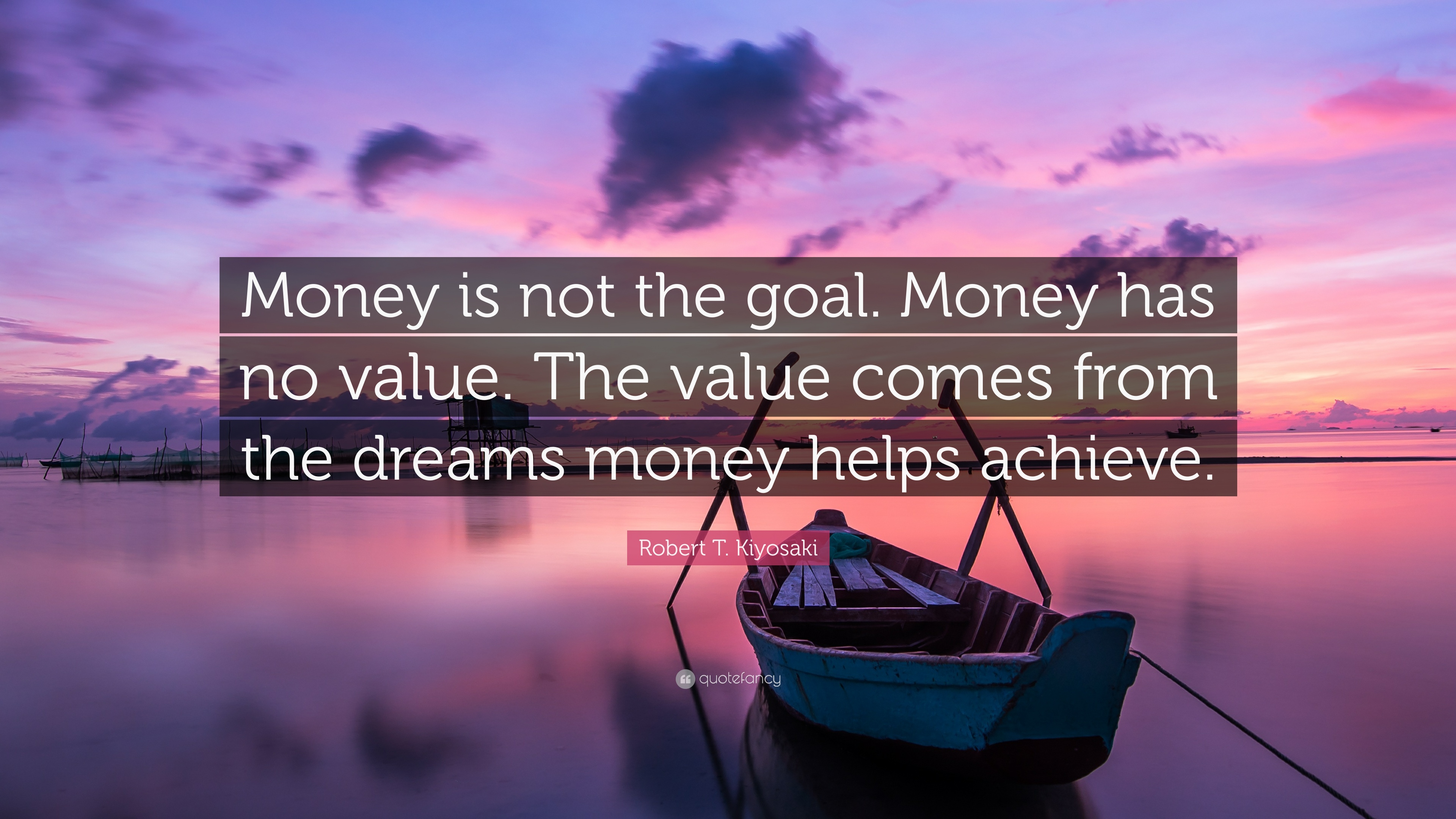 Robert T Kiyosaki Quote Money Is Not The Goal Money Has No Value