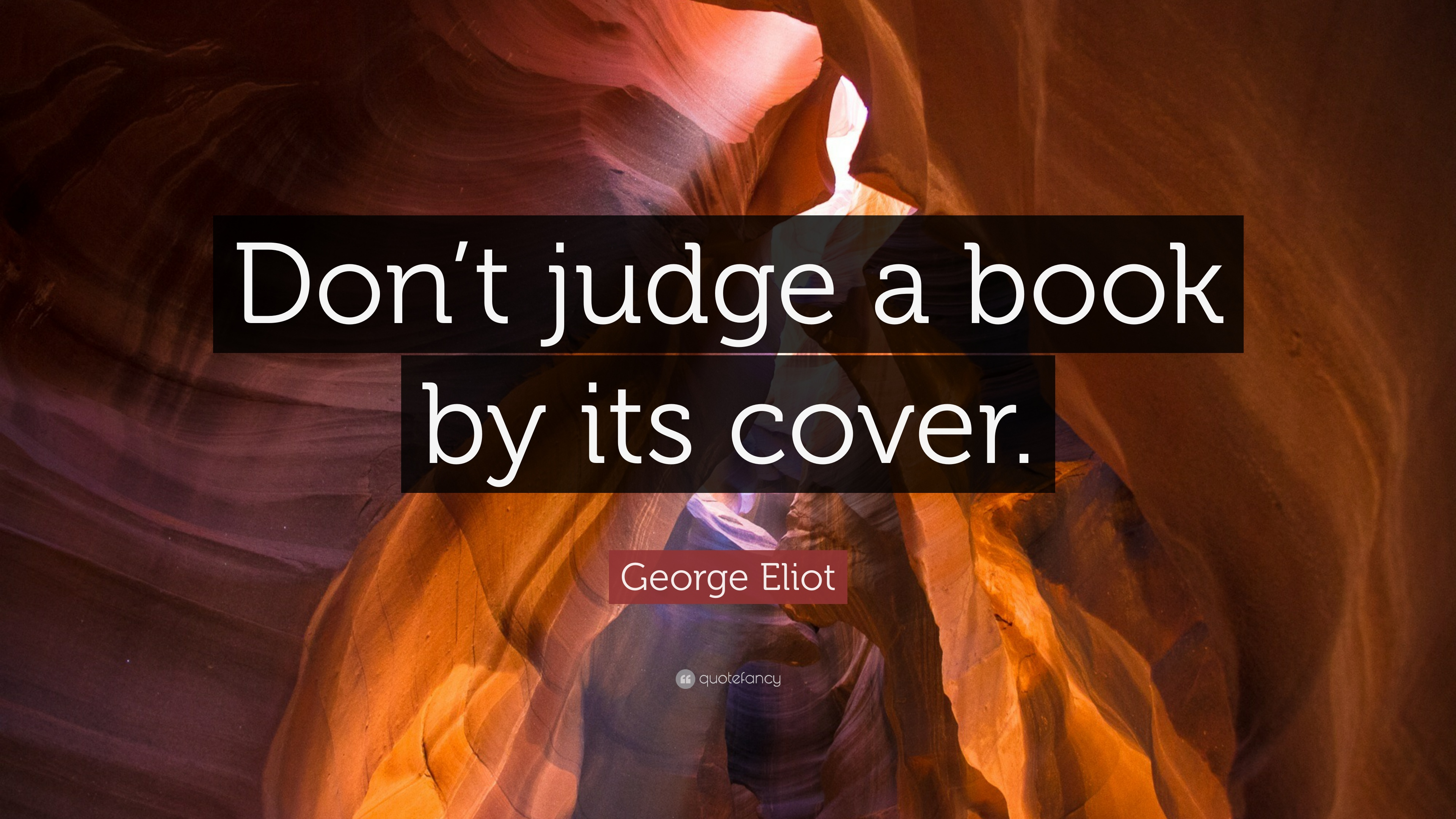 George Eliot Quote Dont Judge A Book By Its Cover 12