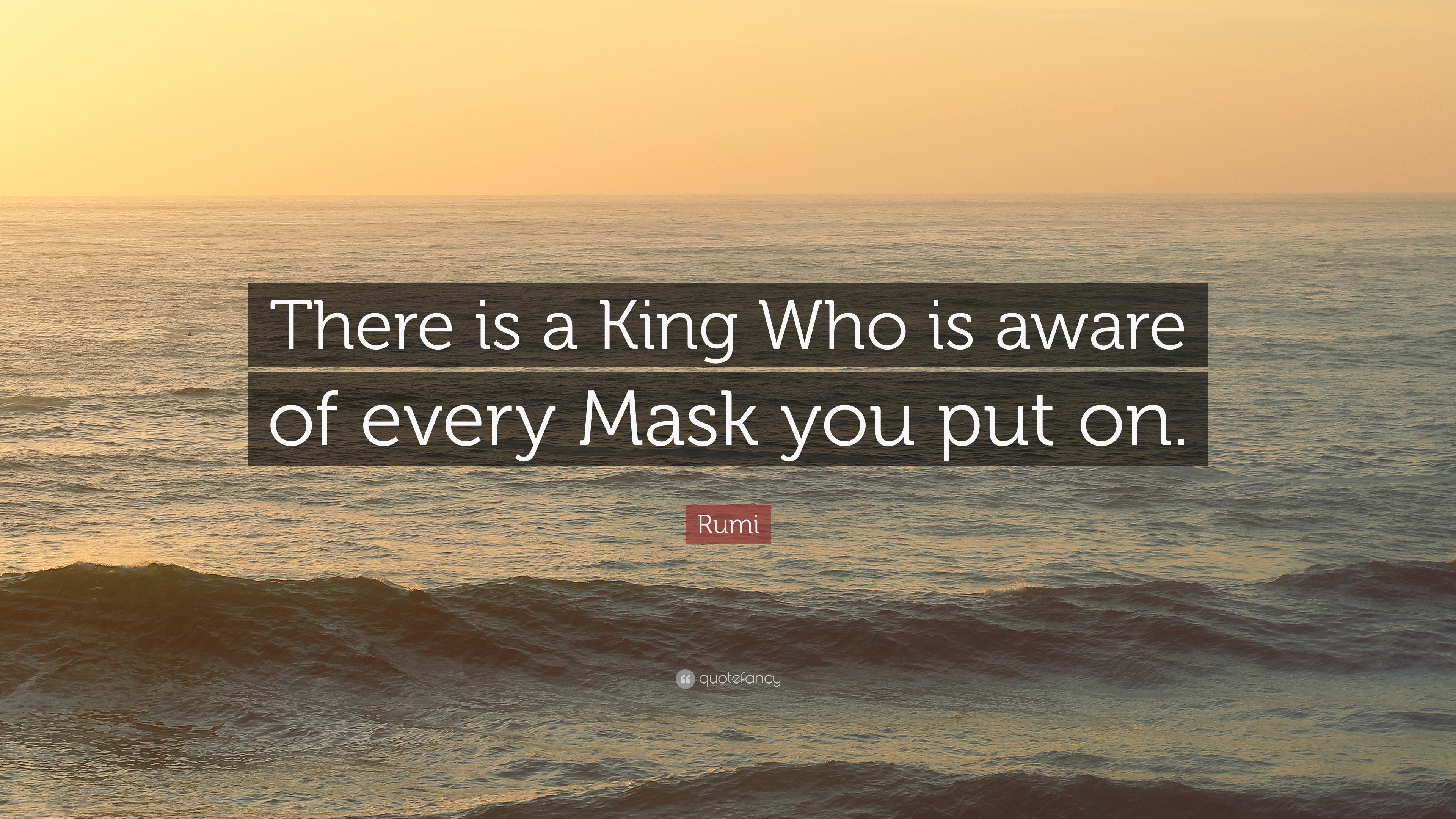 Rumi Quote There Is A King Who Is Aware Of Every Mask You Put On 12 Wallpapers Quotefancy