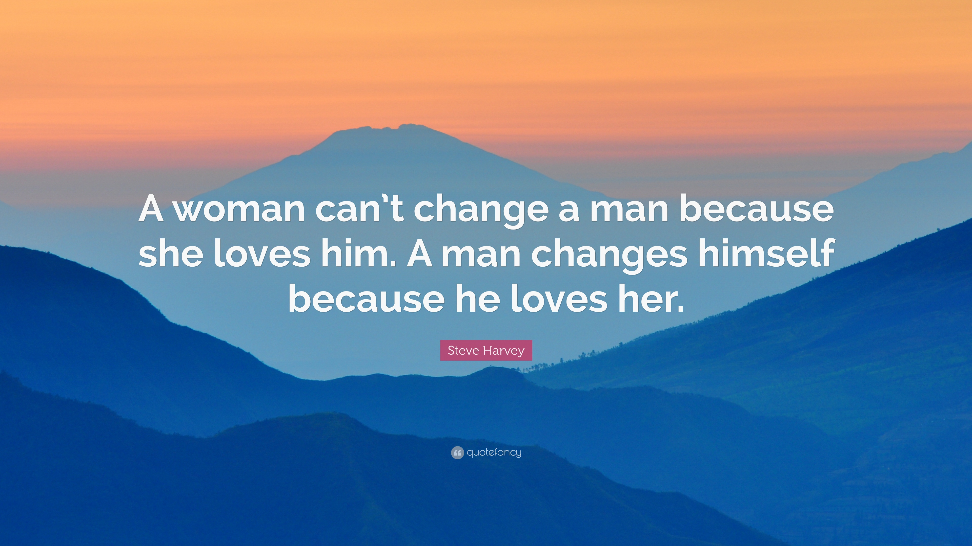 Steve Harvey Quote A Woman Cant Change A Man Because She Loves