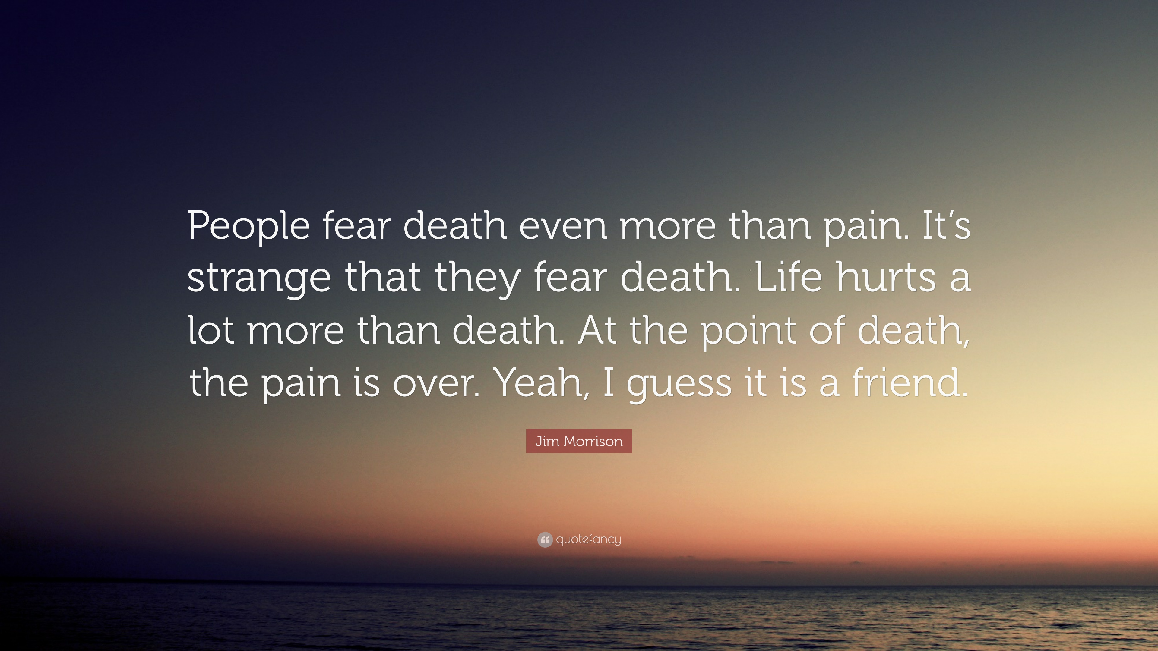 "Quotes About Death And Life Jim Morrison Quote ""People Fear Death Even More Than Painit's"