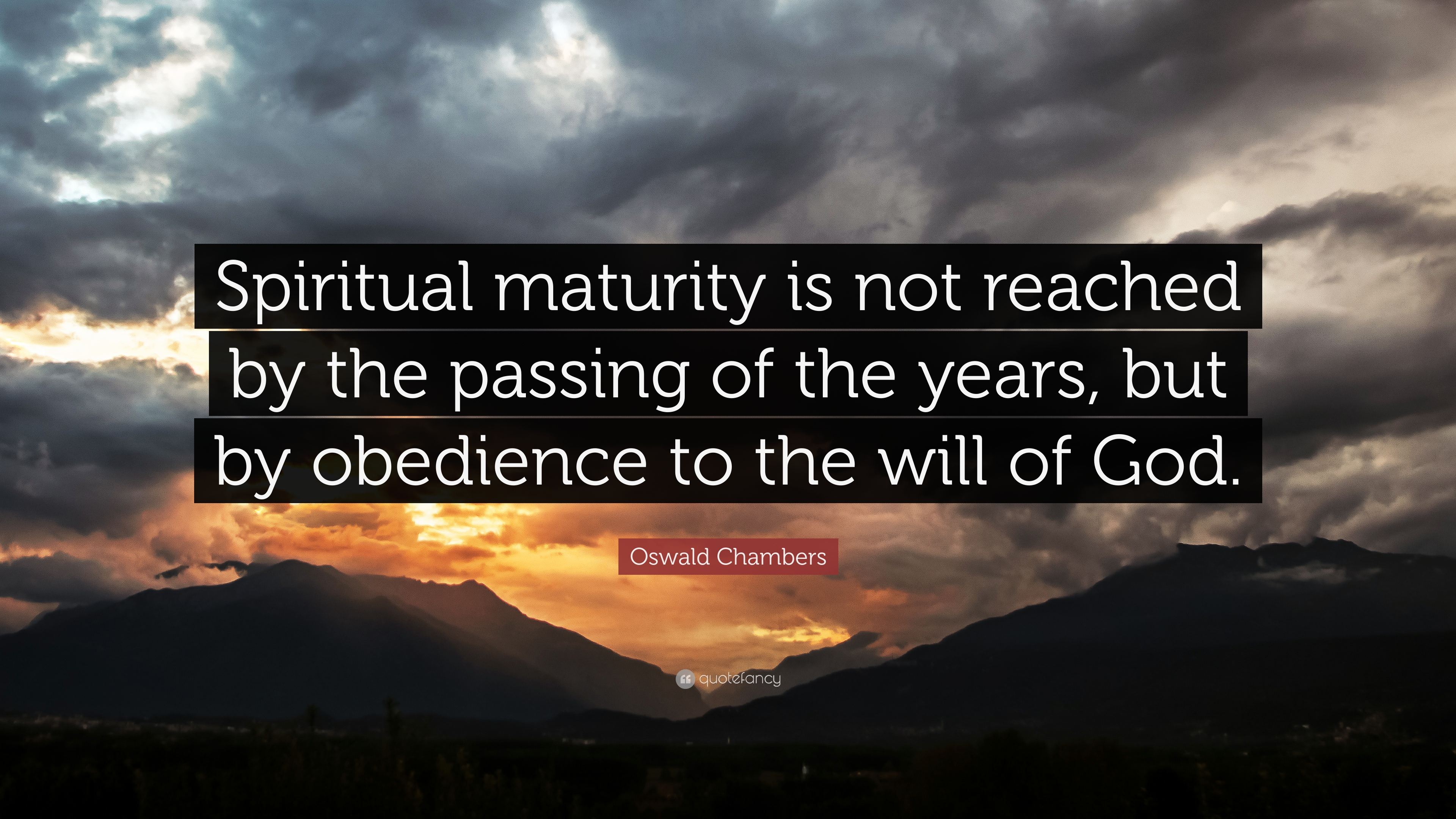 Oswald Chambers Quote Spiritual Maturity Is Not Reached