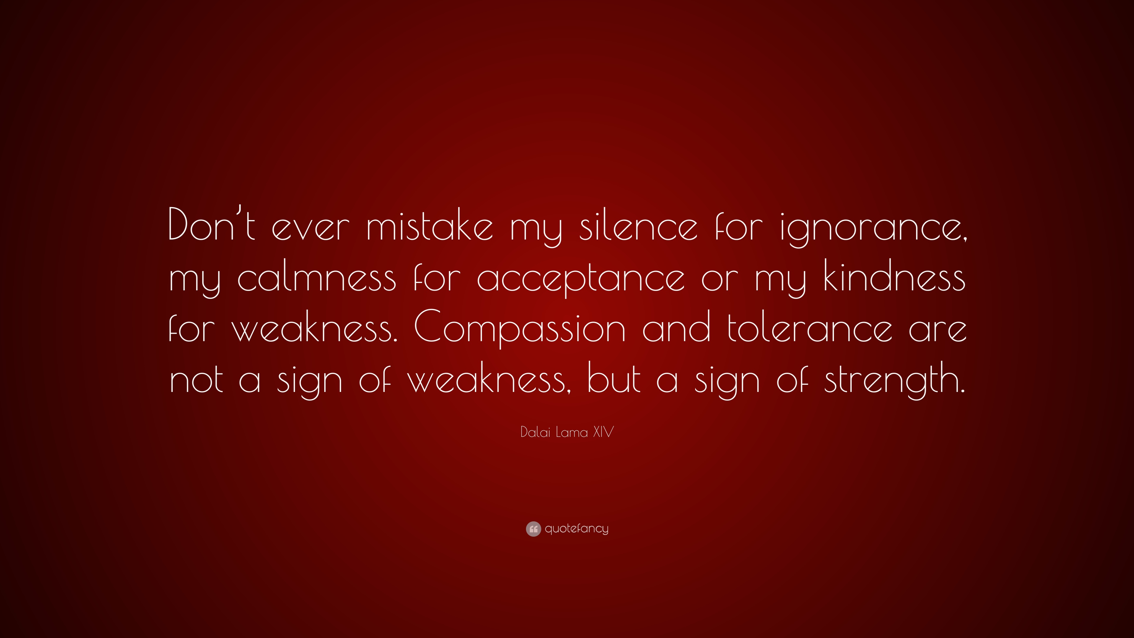 """Dalai Lama XIV Quote: """"Don't Ever Mistake My Silence For"""
