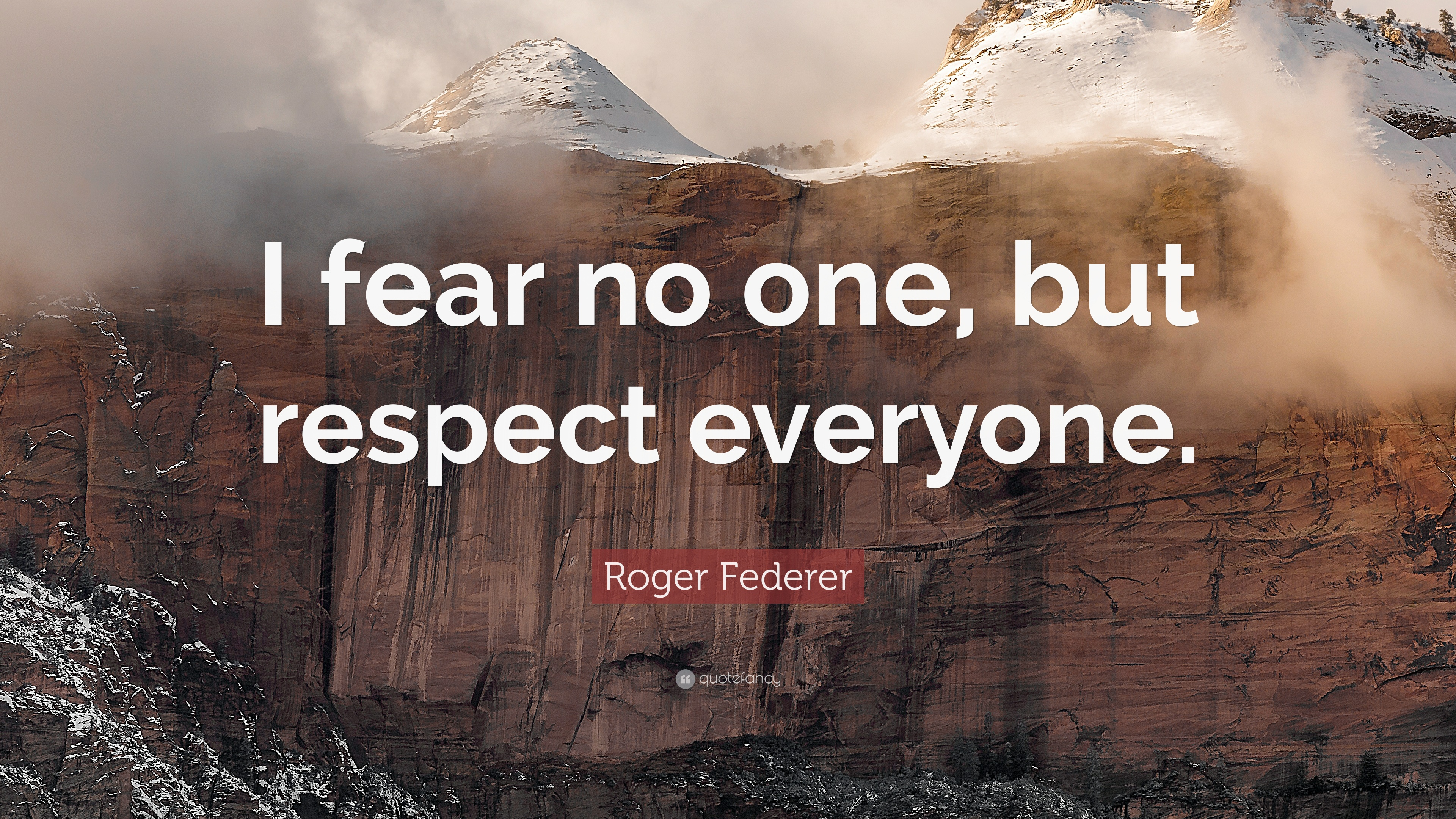 Roger Federer Quote I Fear No One But Respect Everyone 12