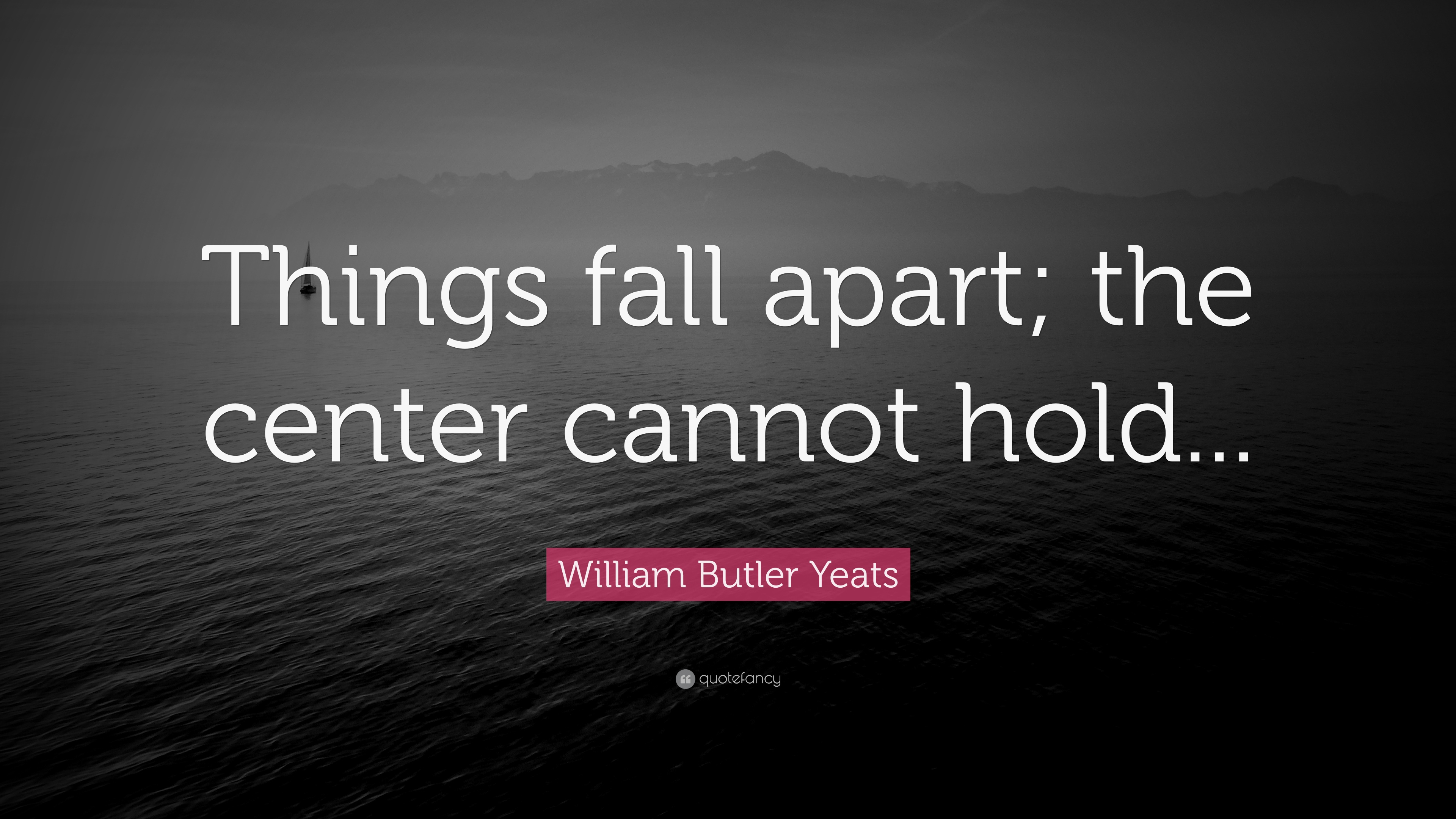 William Butler Yeats Quote Things Fall Apart The Center Cannot
