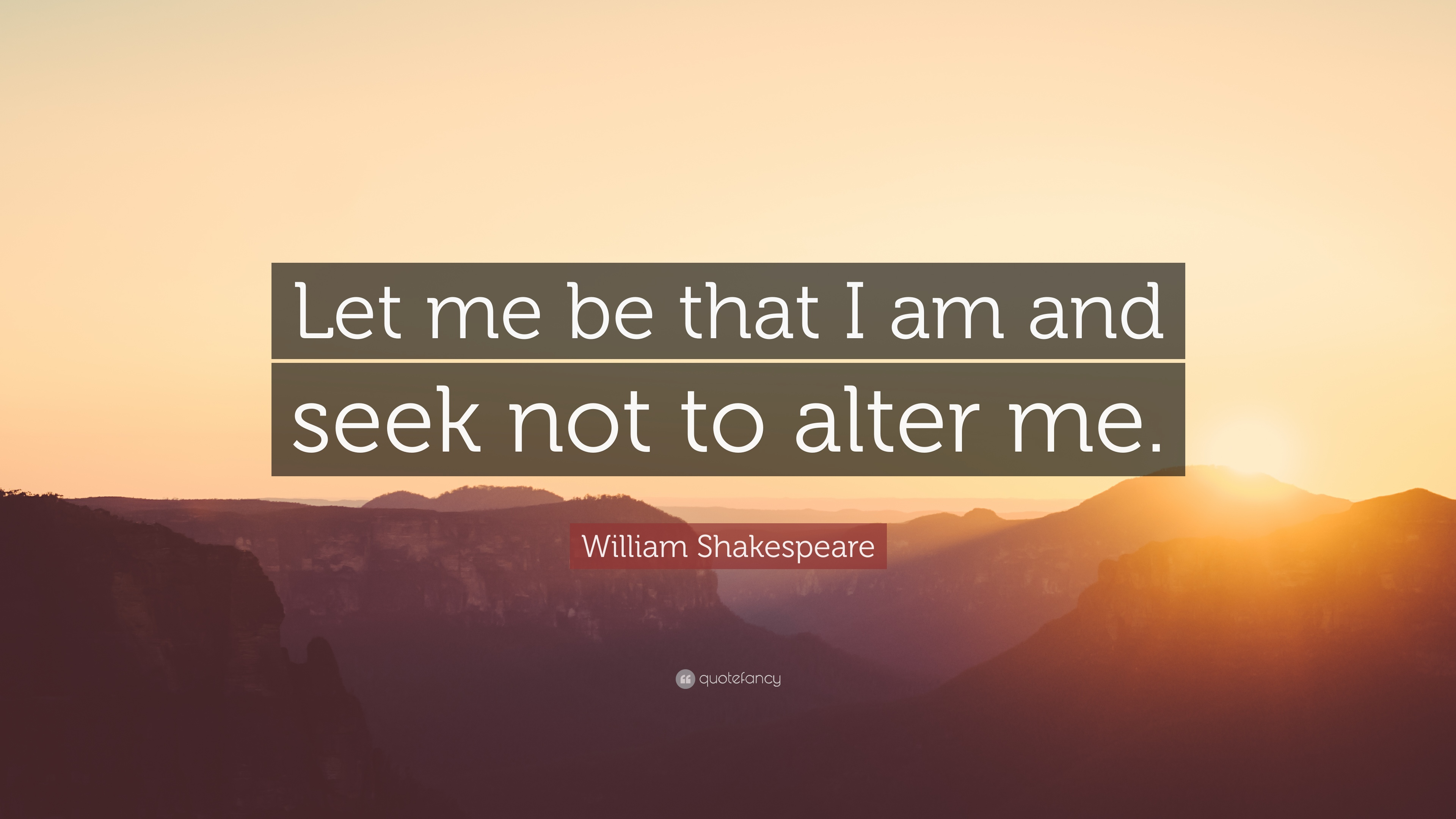 William Shakespeare Quote Let Me Be That I Am And Seek Not To