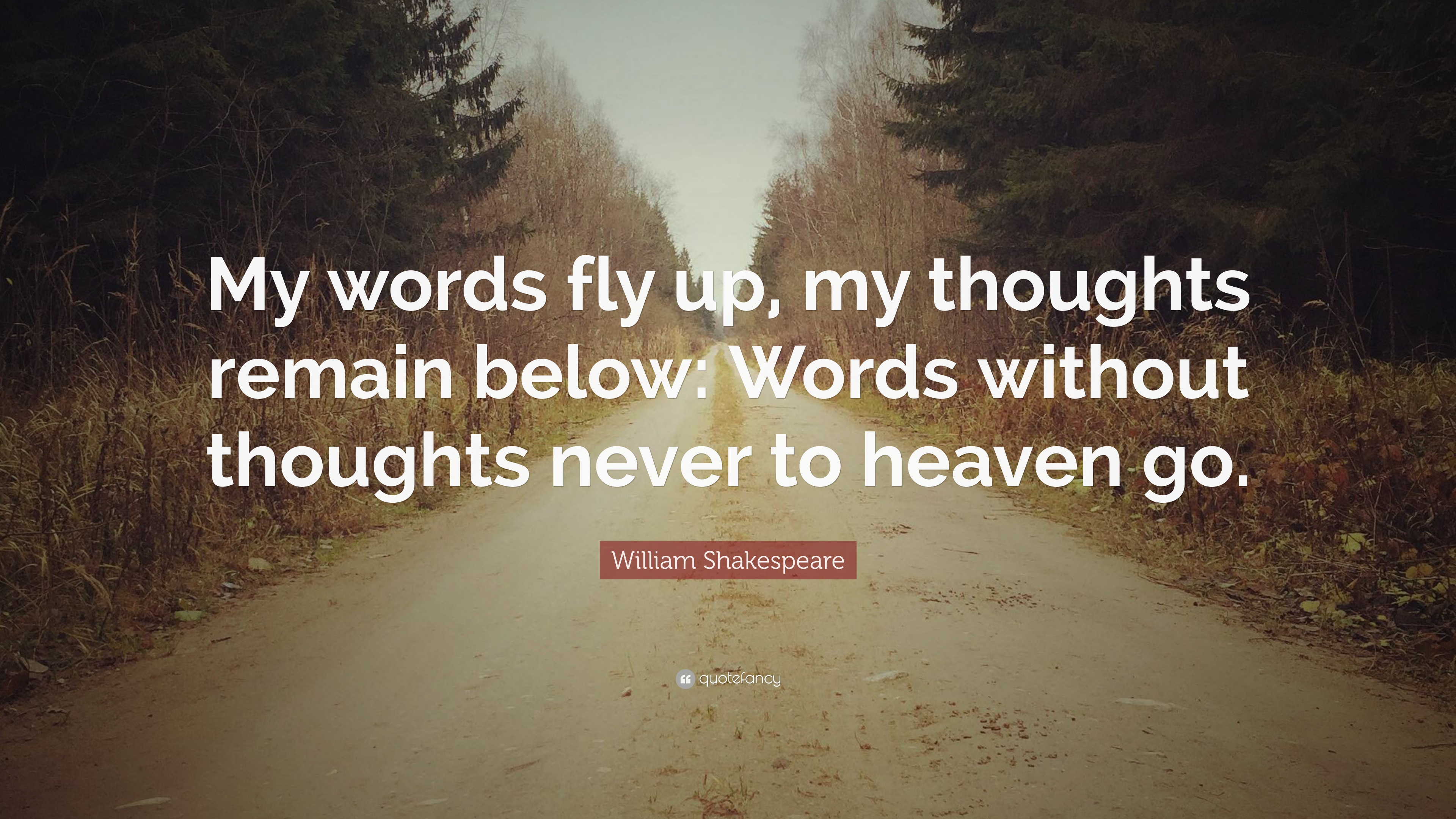 "William Shakespeare Quote: ""My words fly up, my thoughts remain ..."