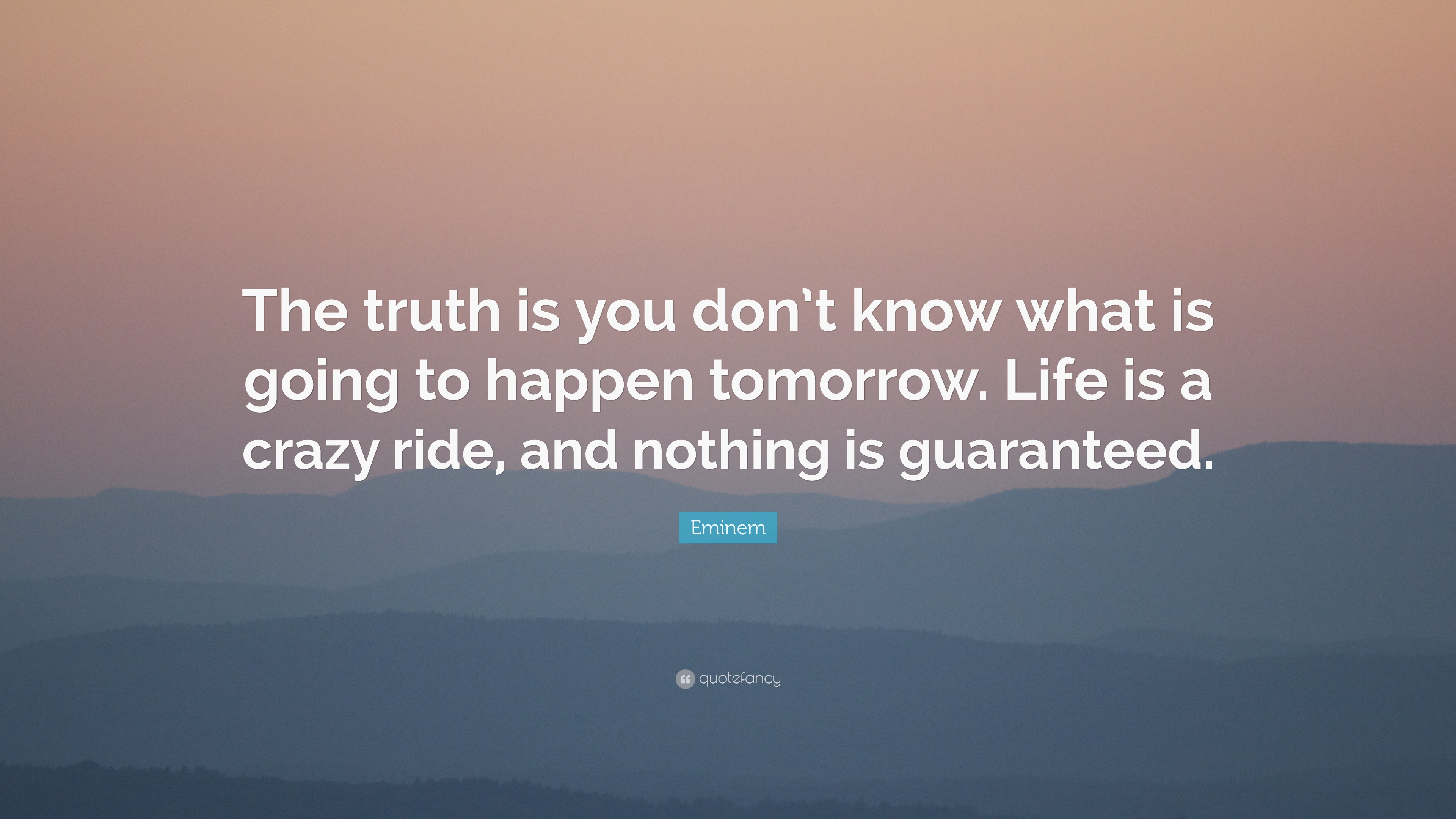Eminem Quote The Truth Is You Dont Know What Is Going To Happen