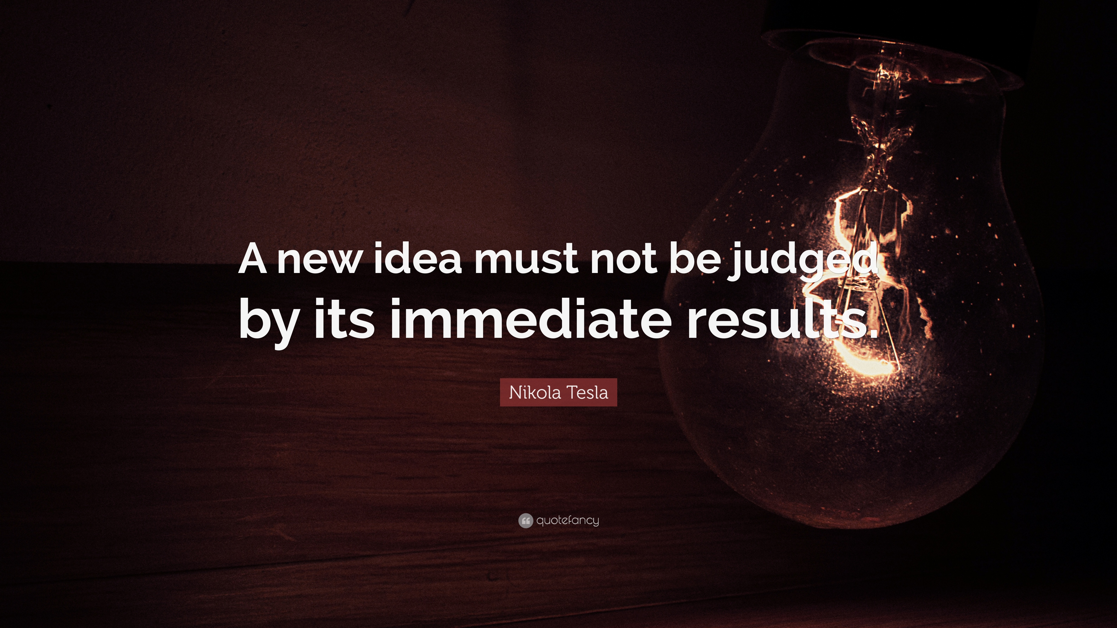 Nikola Tesla Quote A New Idea Must Not Be Judged By Its