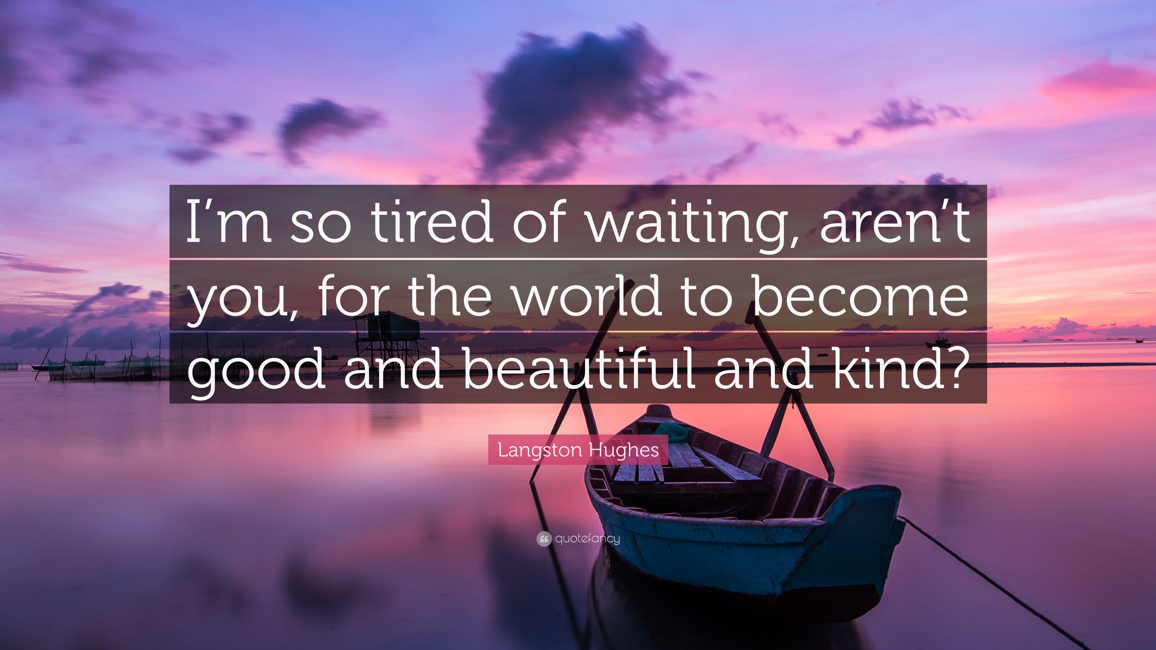 Langston Hughes Quote: Im so tired of waiting, arent