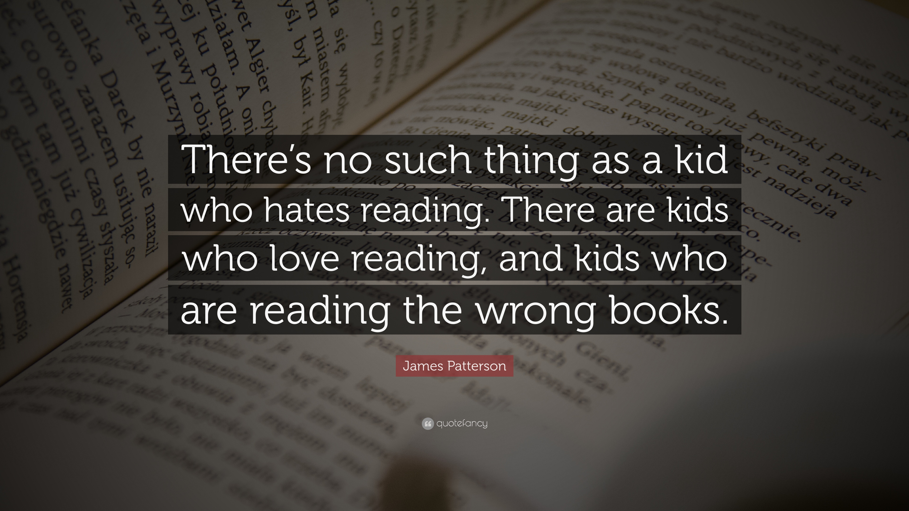 "Reading Quotes For Kids James Patterson Quote ""There's No Such Thing As A Kid Who Hates"
