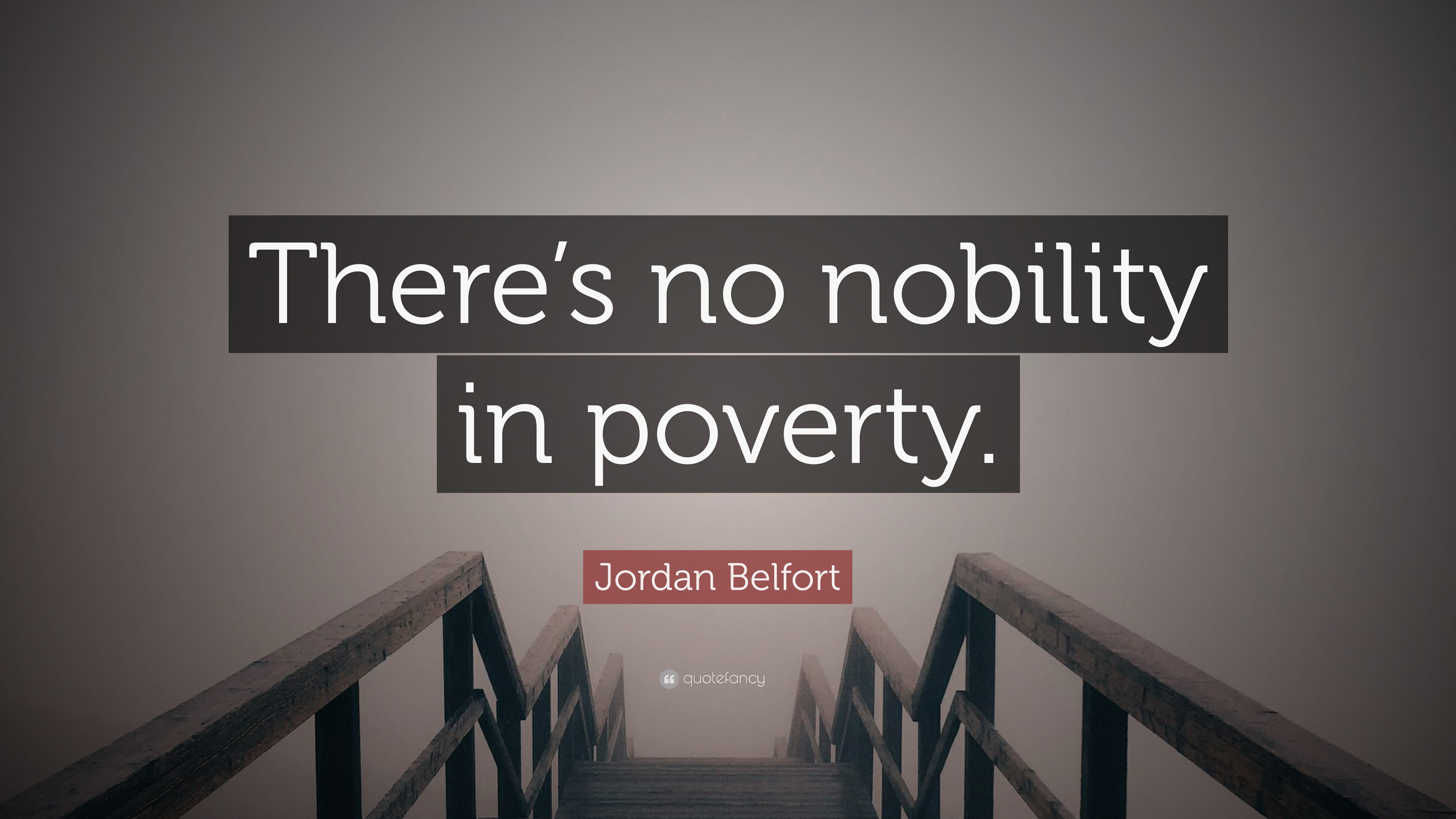 Jordan Belfort Quote There S No Nobility In Poverty