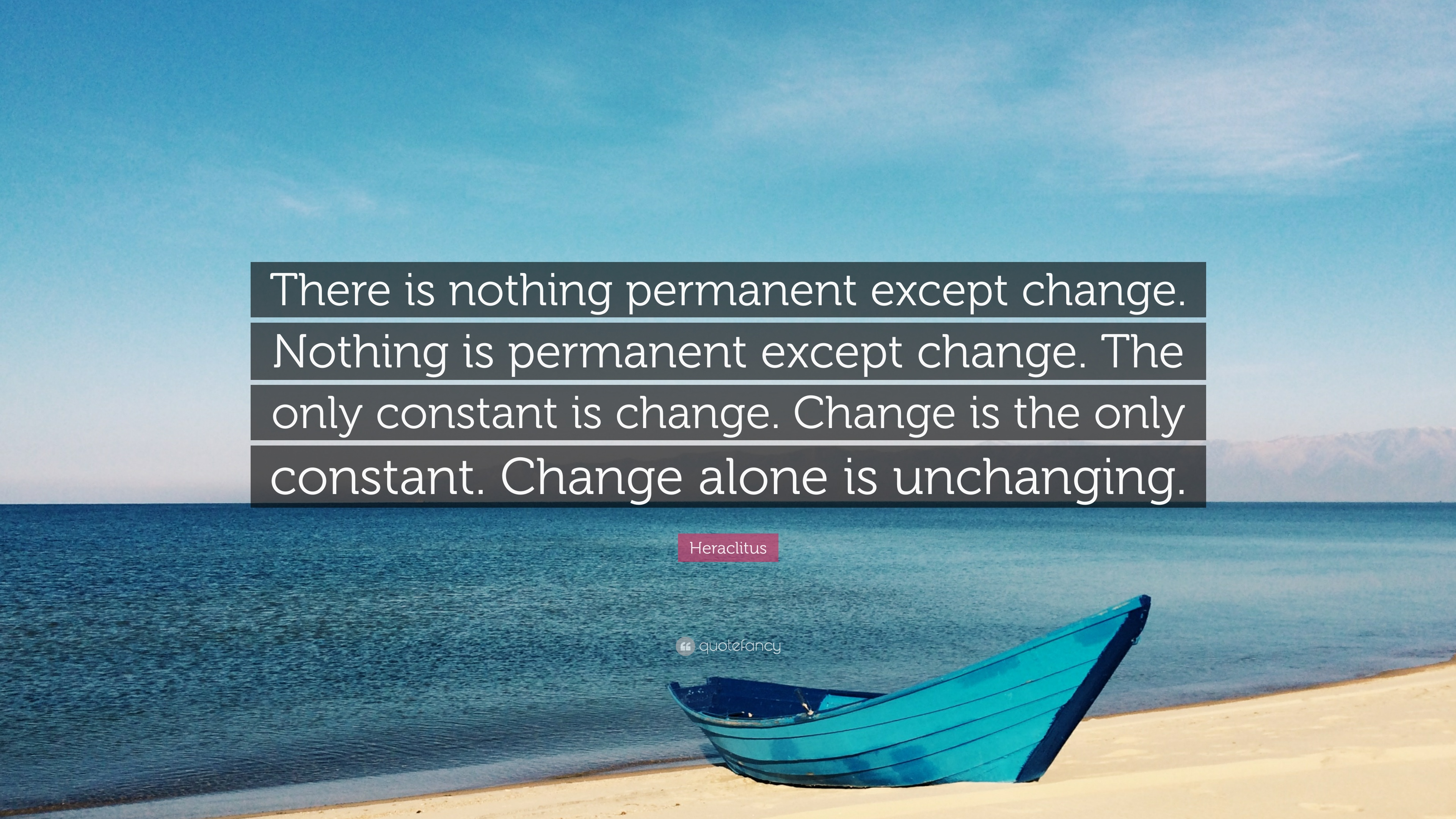 Image result for Change is the only constant. There is nothing permanent except change.