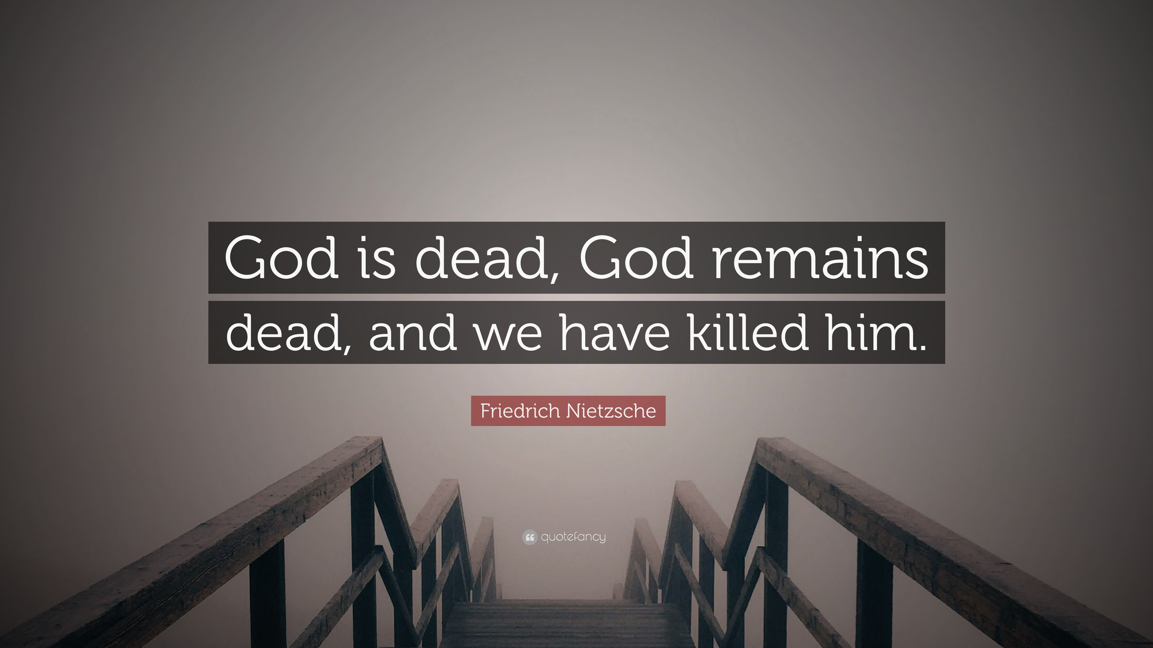 Friedrich Nietzsche Quote God Is Dead God Remains Dead And We