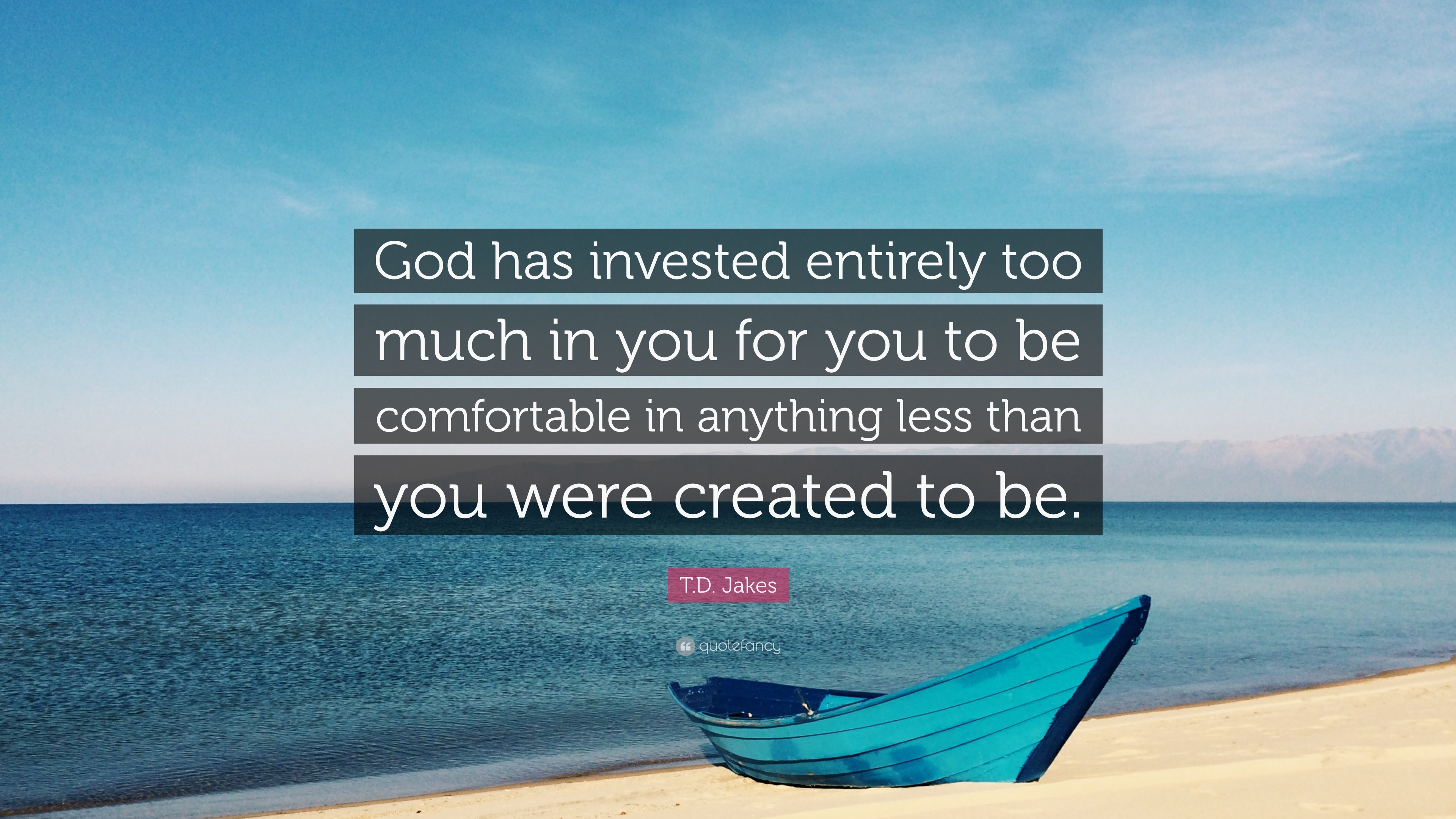 Td Jakes Quote God Has Invested Entirely Too Much In You For You