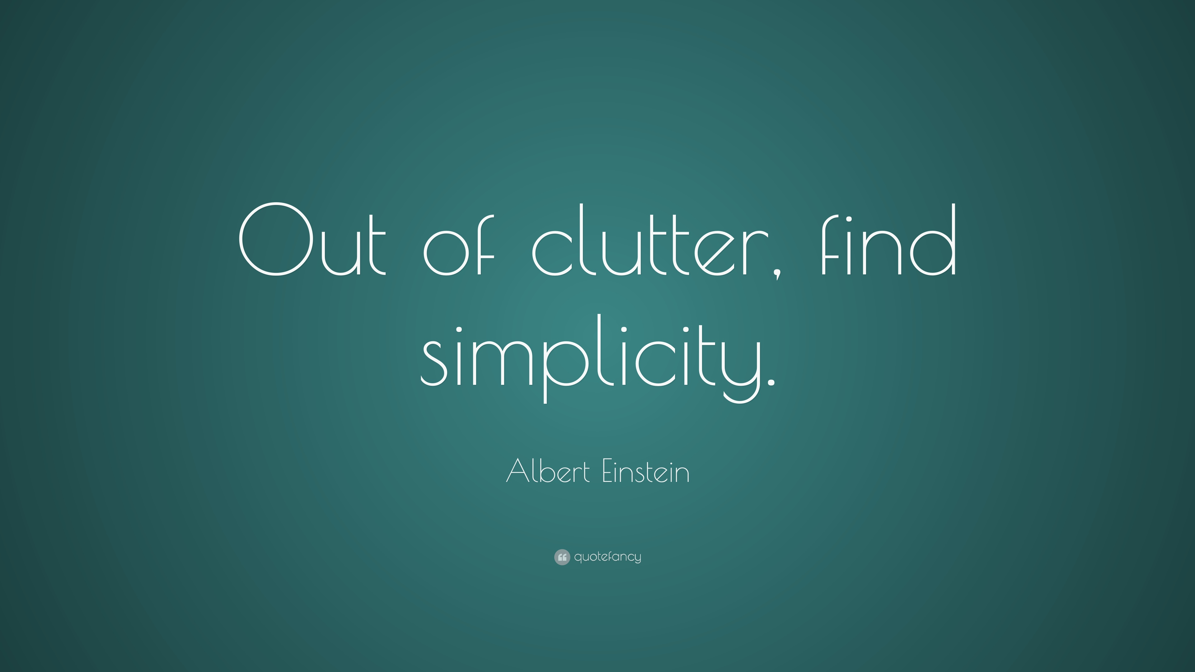 Out of Clutter Find Simplicity Einstein