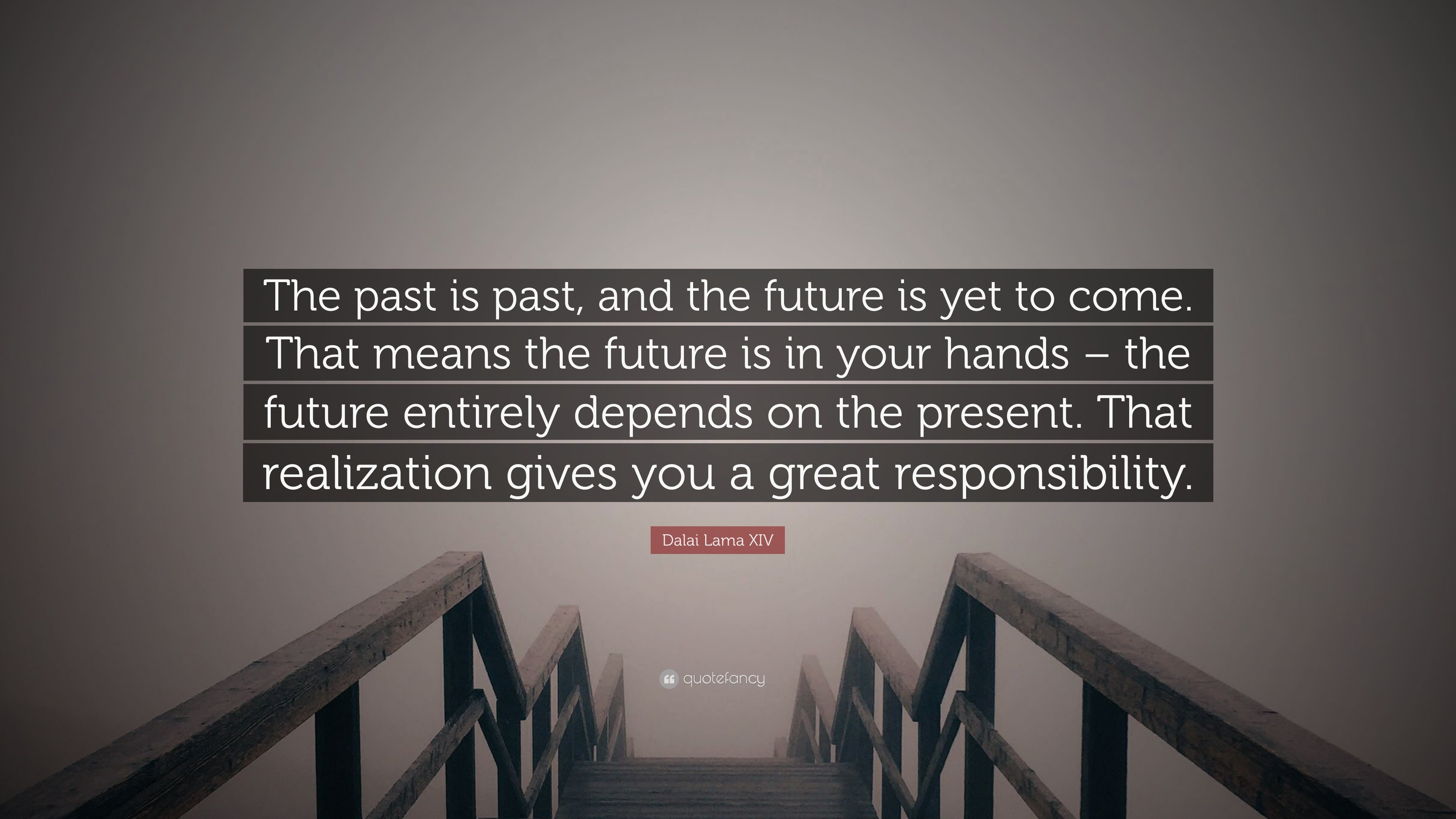 Dalai Lama Xiv Quote The Past Is Past And The Future Is Yet To