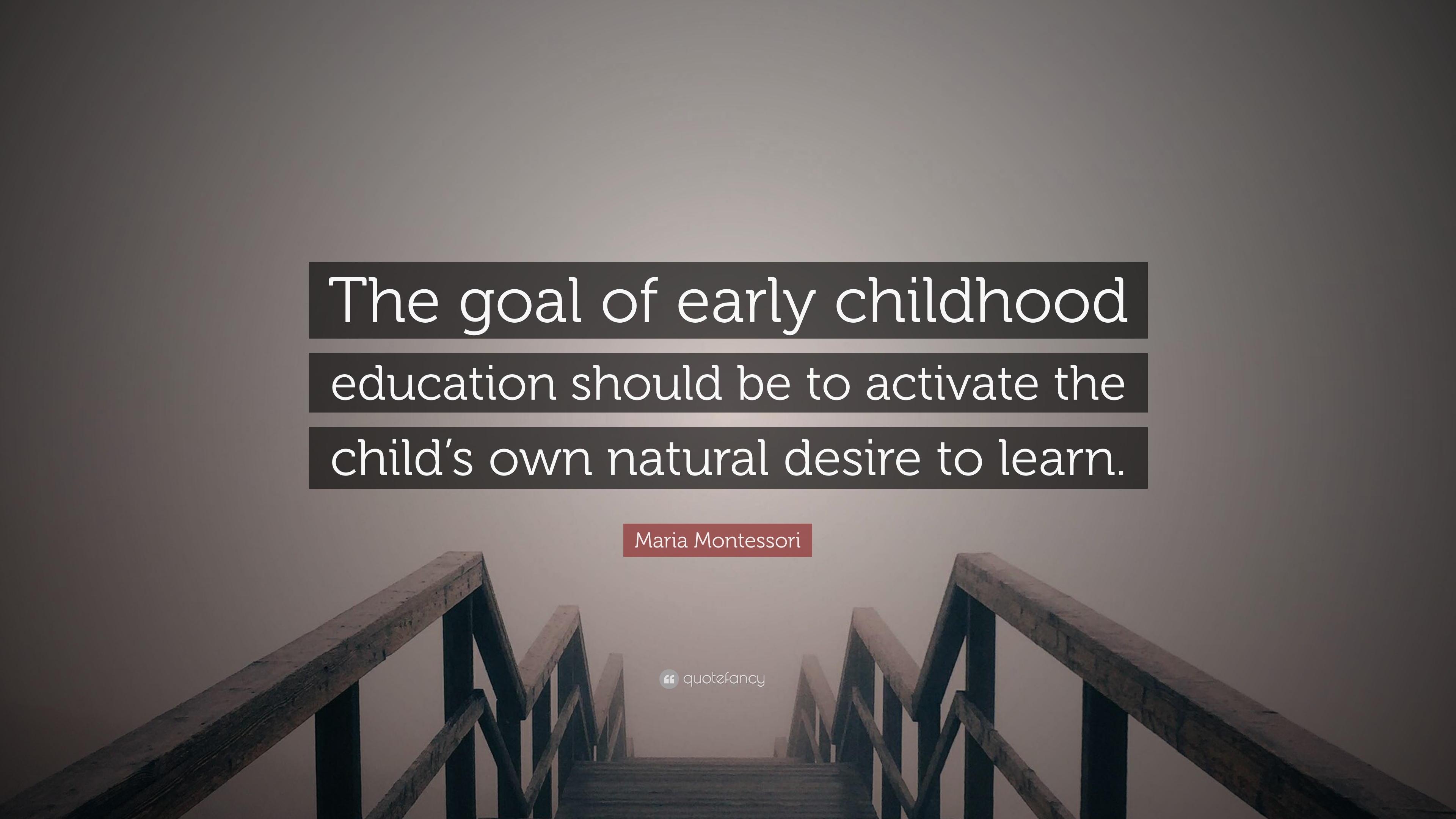 Maria Montessori Quote The Goal Of Early Childhood
