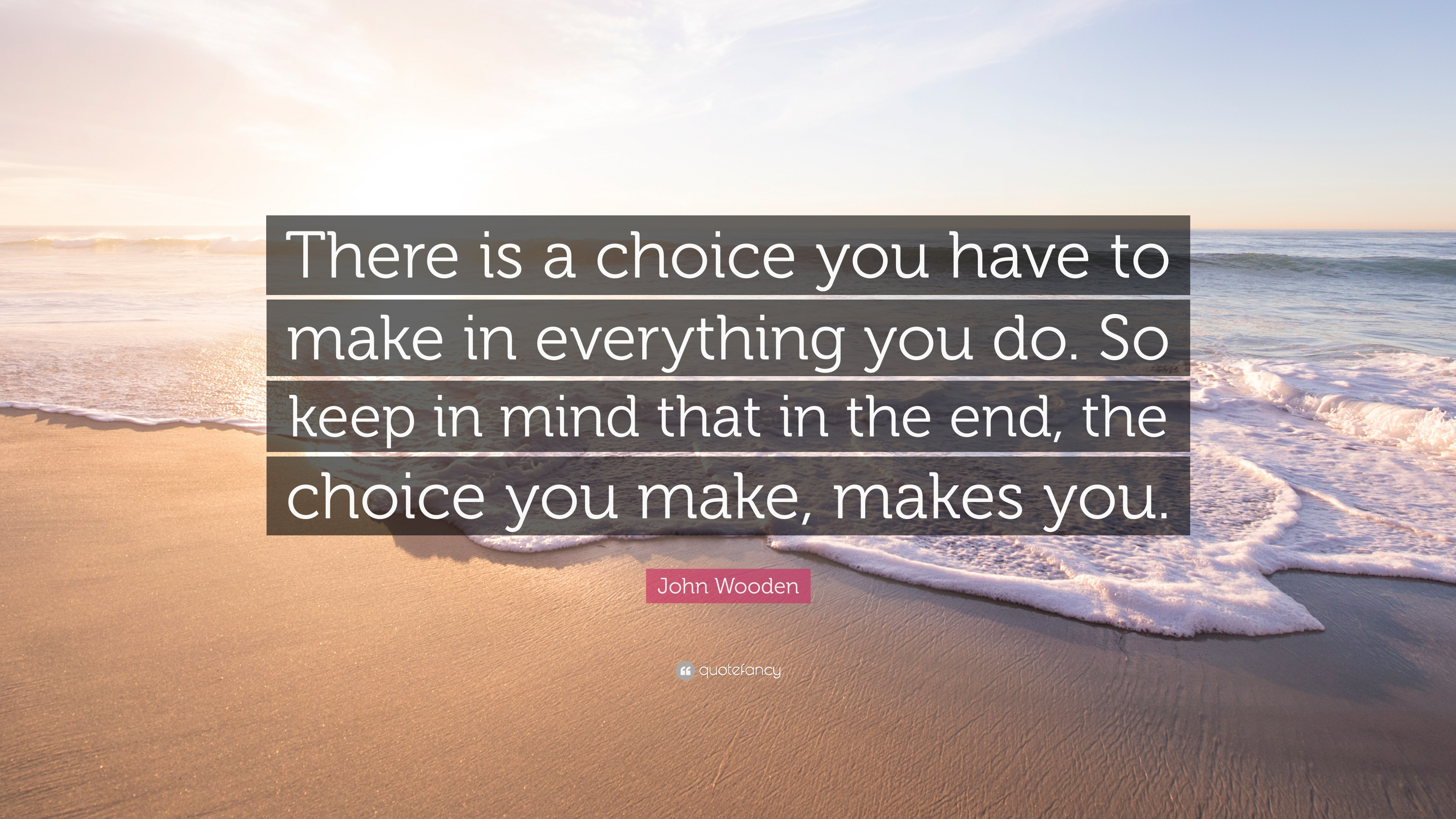 """The Choice Quotes John Wooden Quote """"There Is A Choice You Have To Make In"""