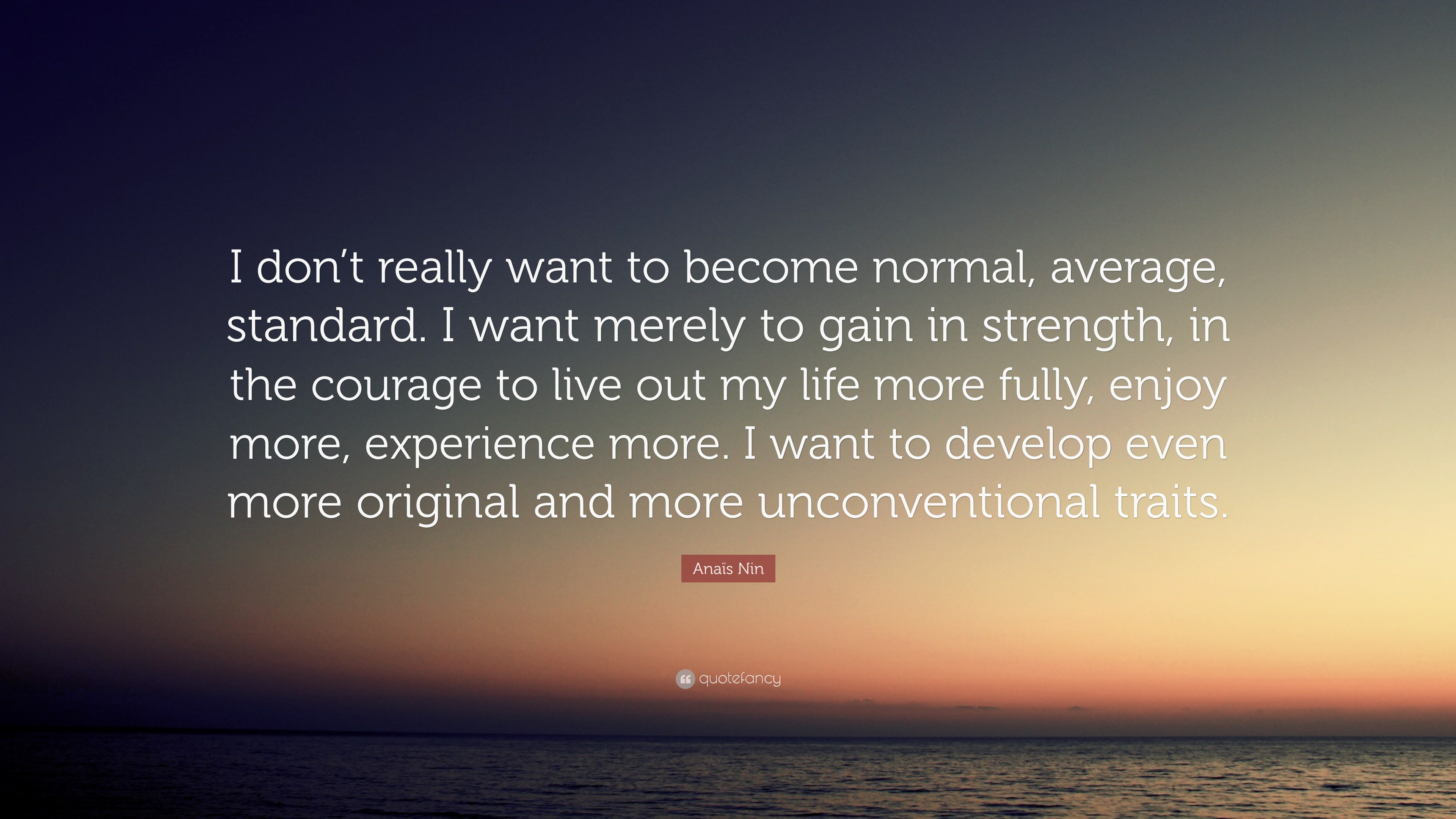 """Anaïs Nin Quote: """"I don't really want to become normal ... 