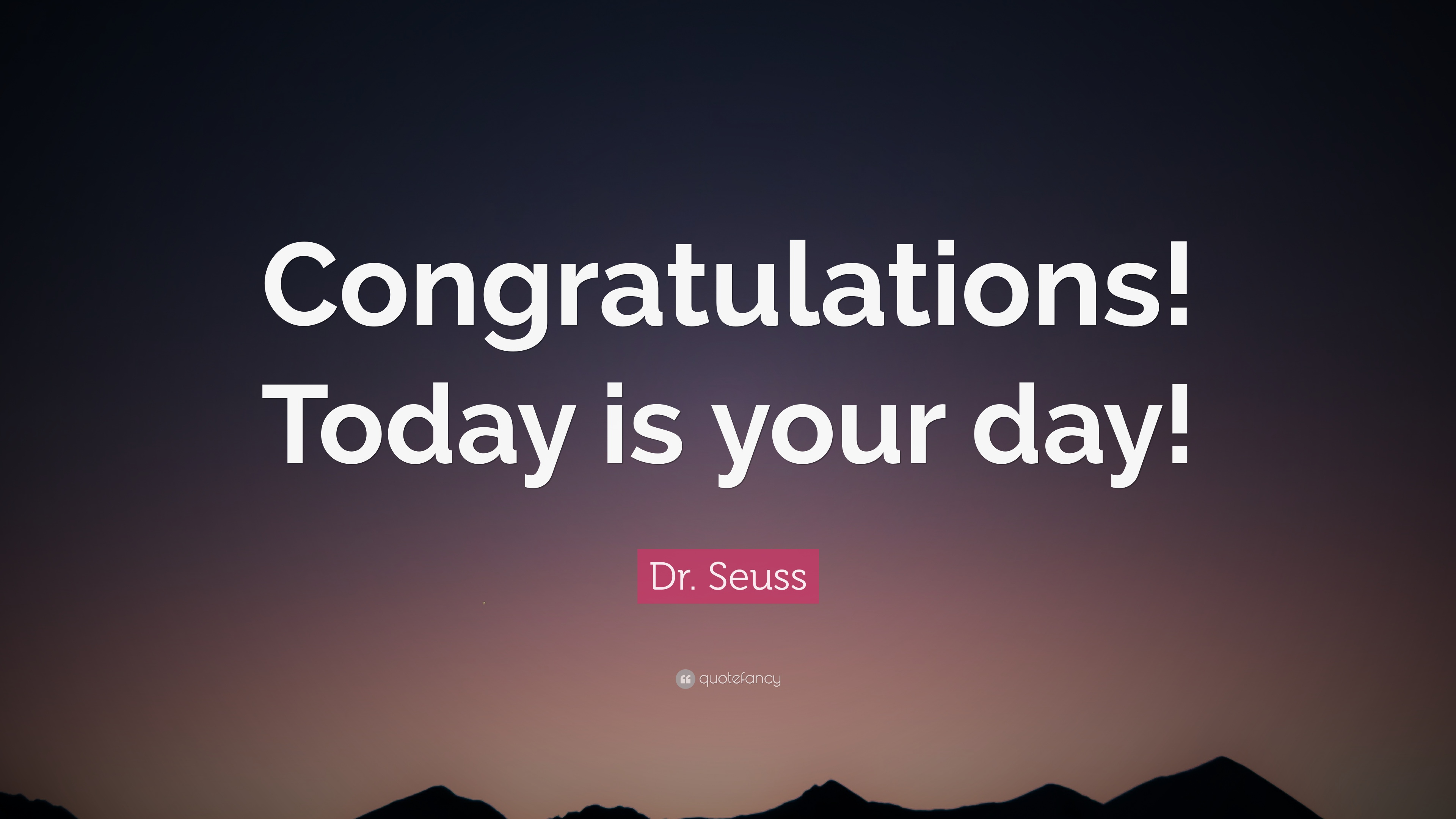 """Dr Seuss Today Is Your Day Quote: Dr. Seuss Quote: """"Congratulations! Today Is Your Day!"""" (12"""