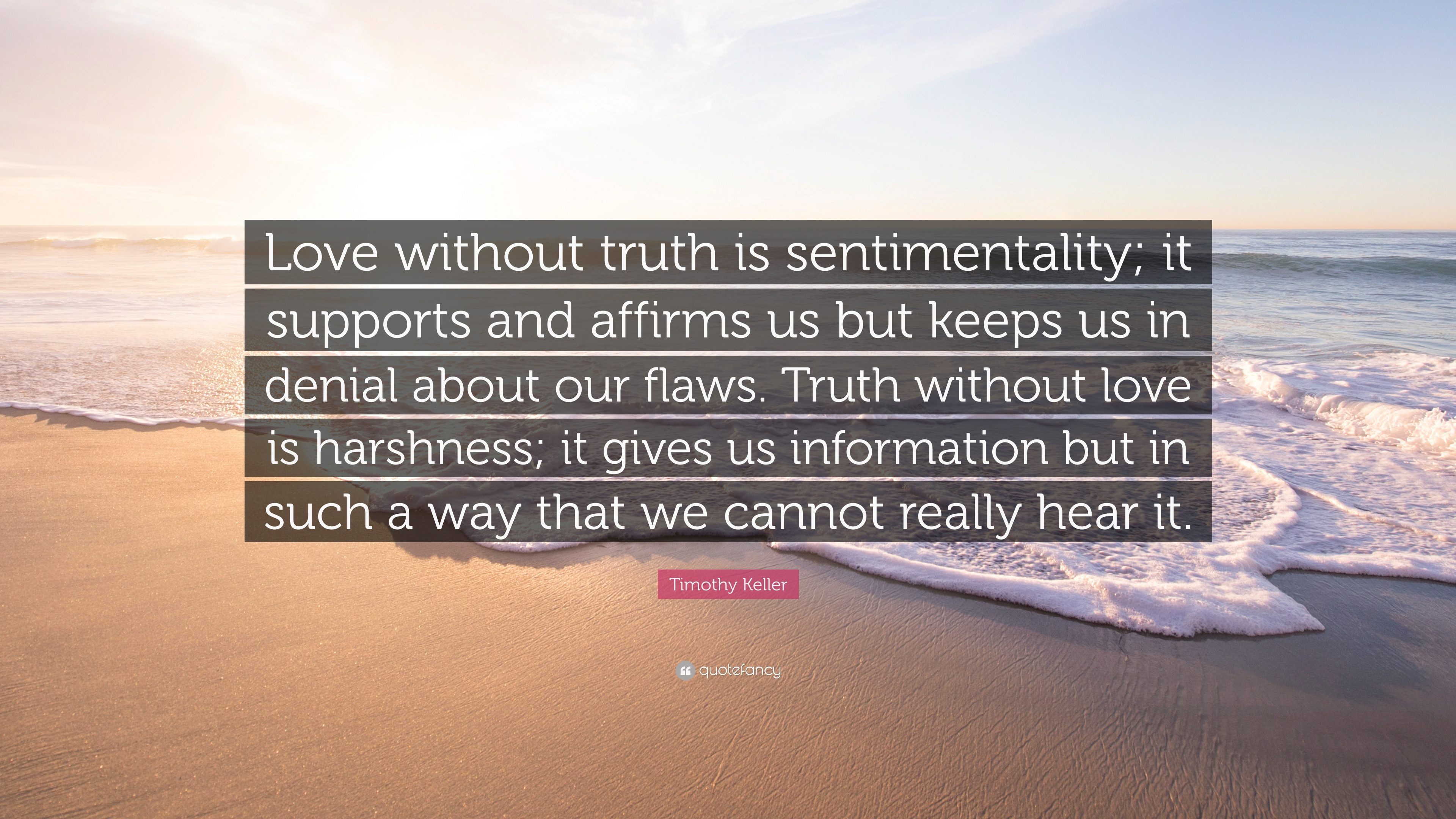 "Timothy Keller Quotes Timothy Keller Quote ""Love Without Truth Is Sentimentality It"