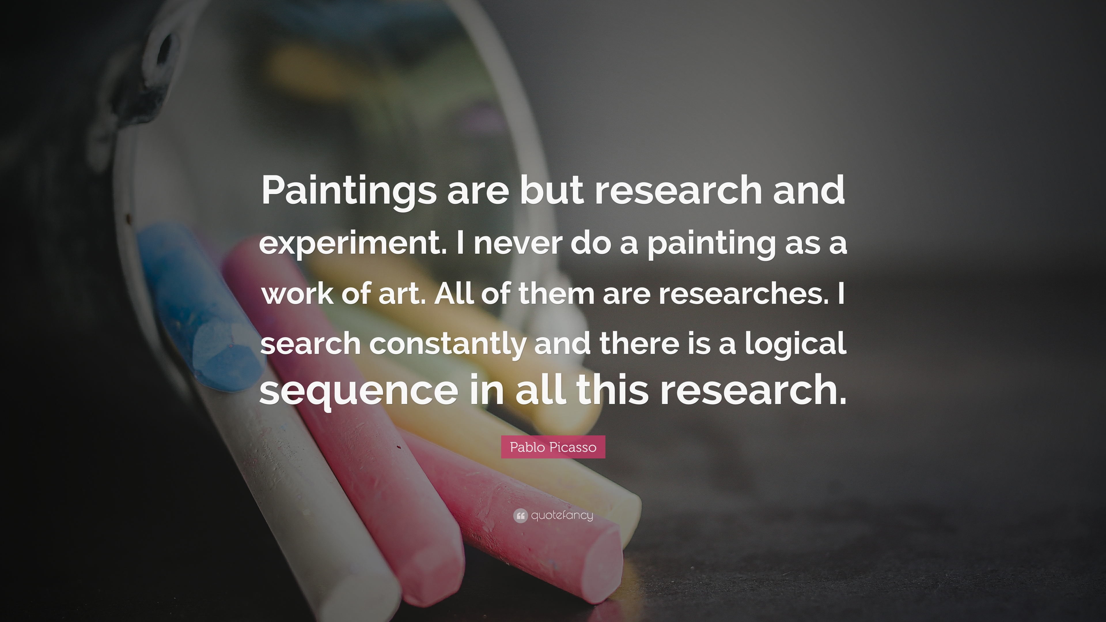 Pablo Picasso Quote \u201cPaintings are but research and