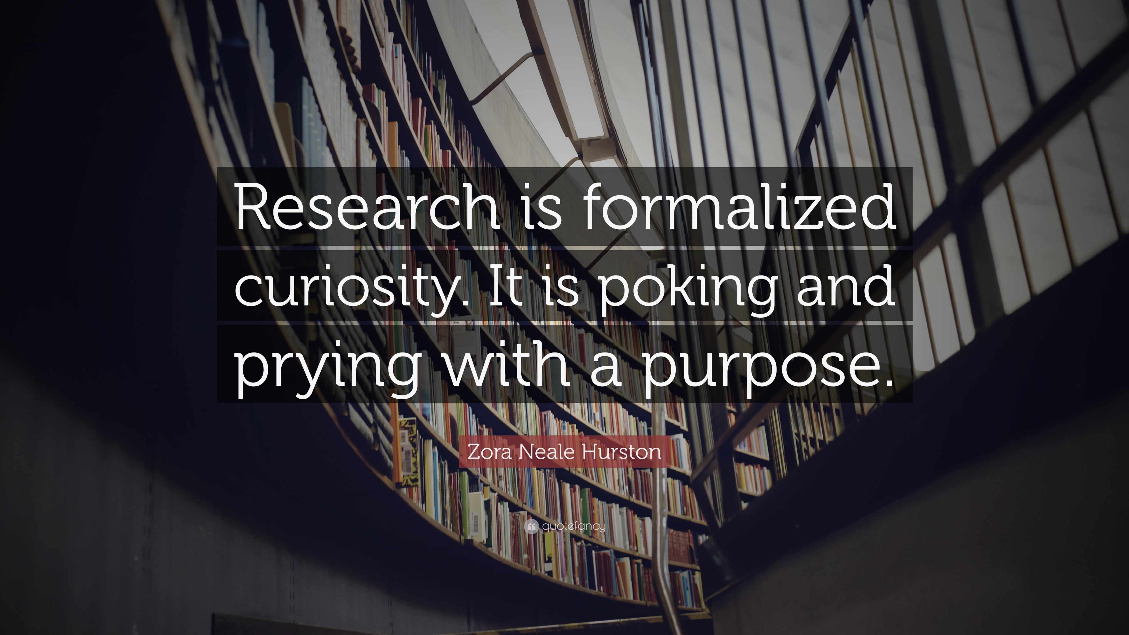 "Quotes On Research Zora Neale Hurston Quote ""Research Is Formalized Curiosityit Is"