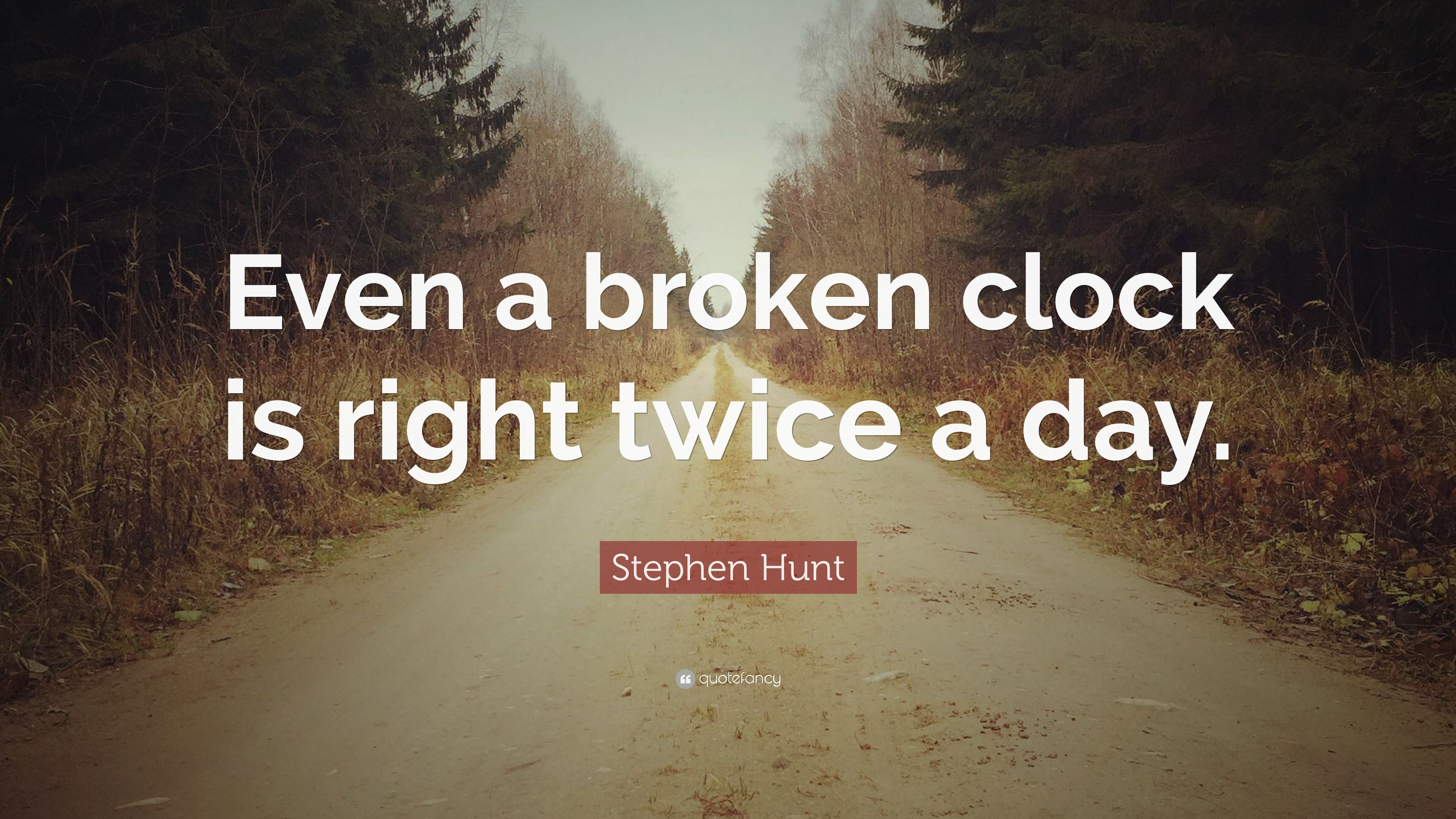 "Broken clock wallpaper  Stephen Hunt Quote: ""Even a broken clock is right twice a day ..."