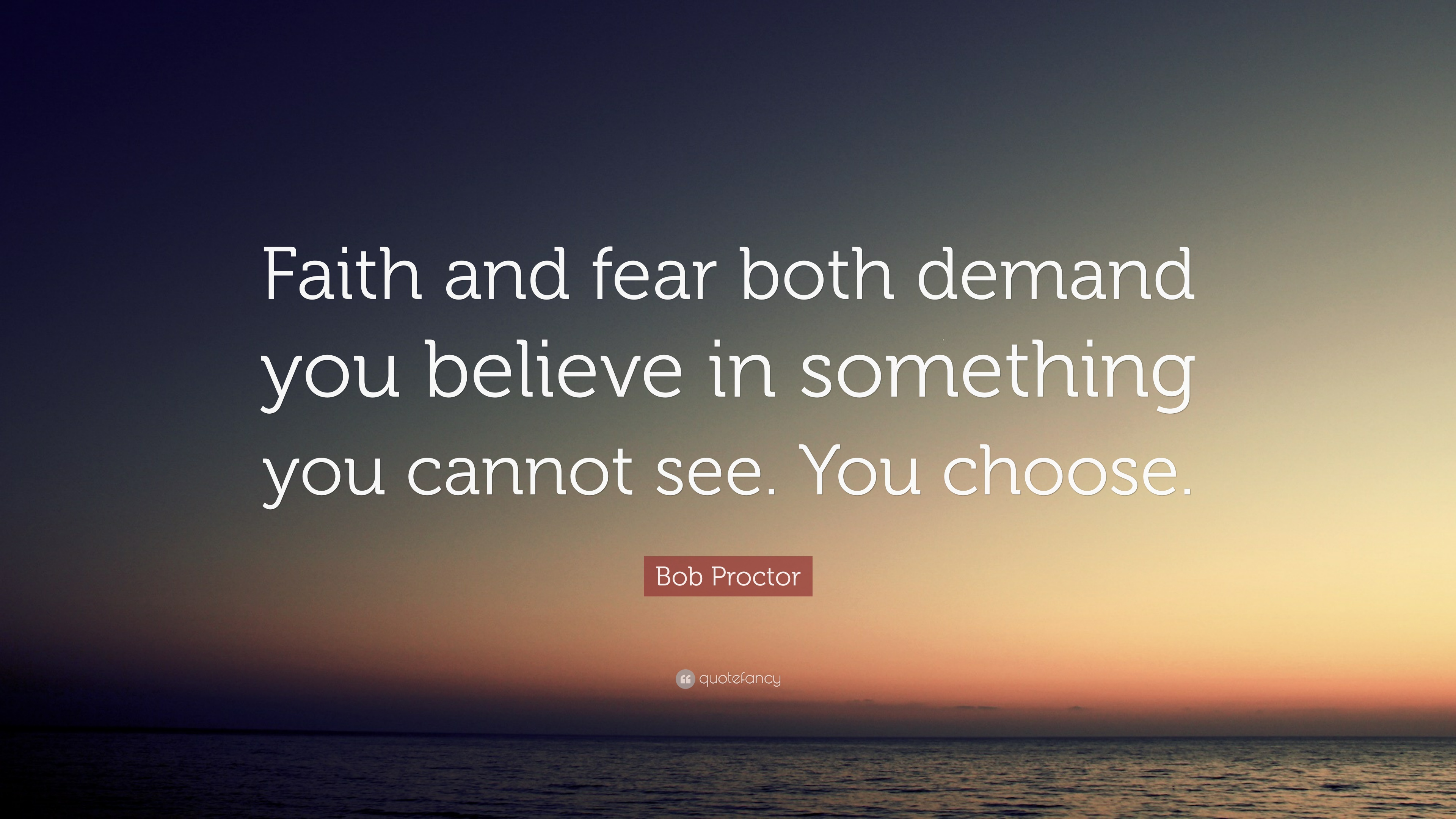 """Bob Proctor Quote: """"Faith And Fear Both Demand You Believe"""