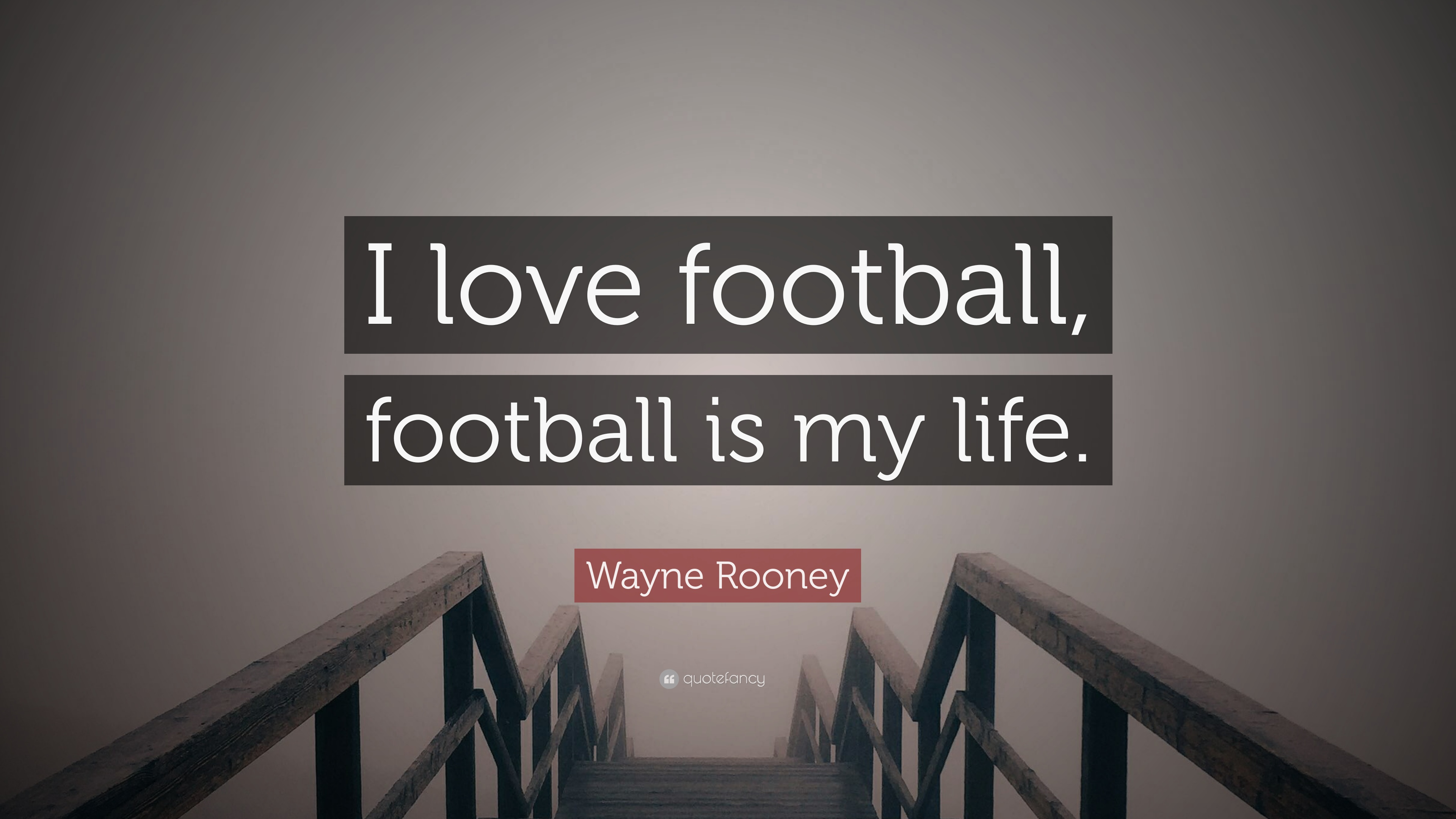 "Wayne Rooney Quote: ""I love football, football is my life ..."