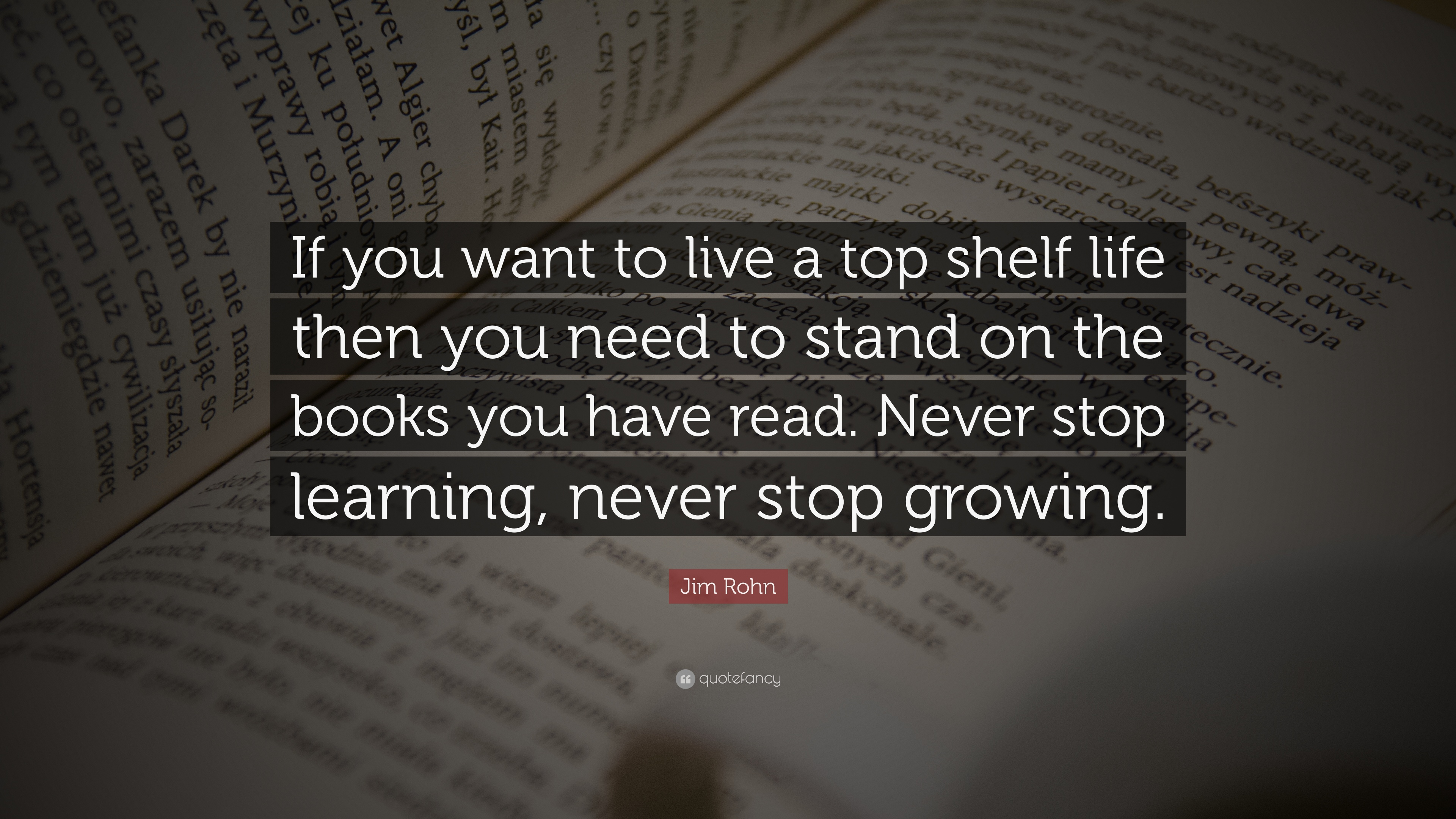 "Never Stop Learning Quote Best Jim Rohn Quote ""If You Want To Live A Top Shelf Life Then You"