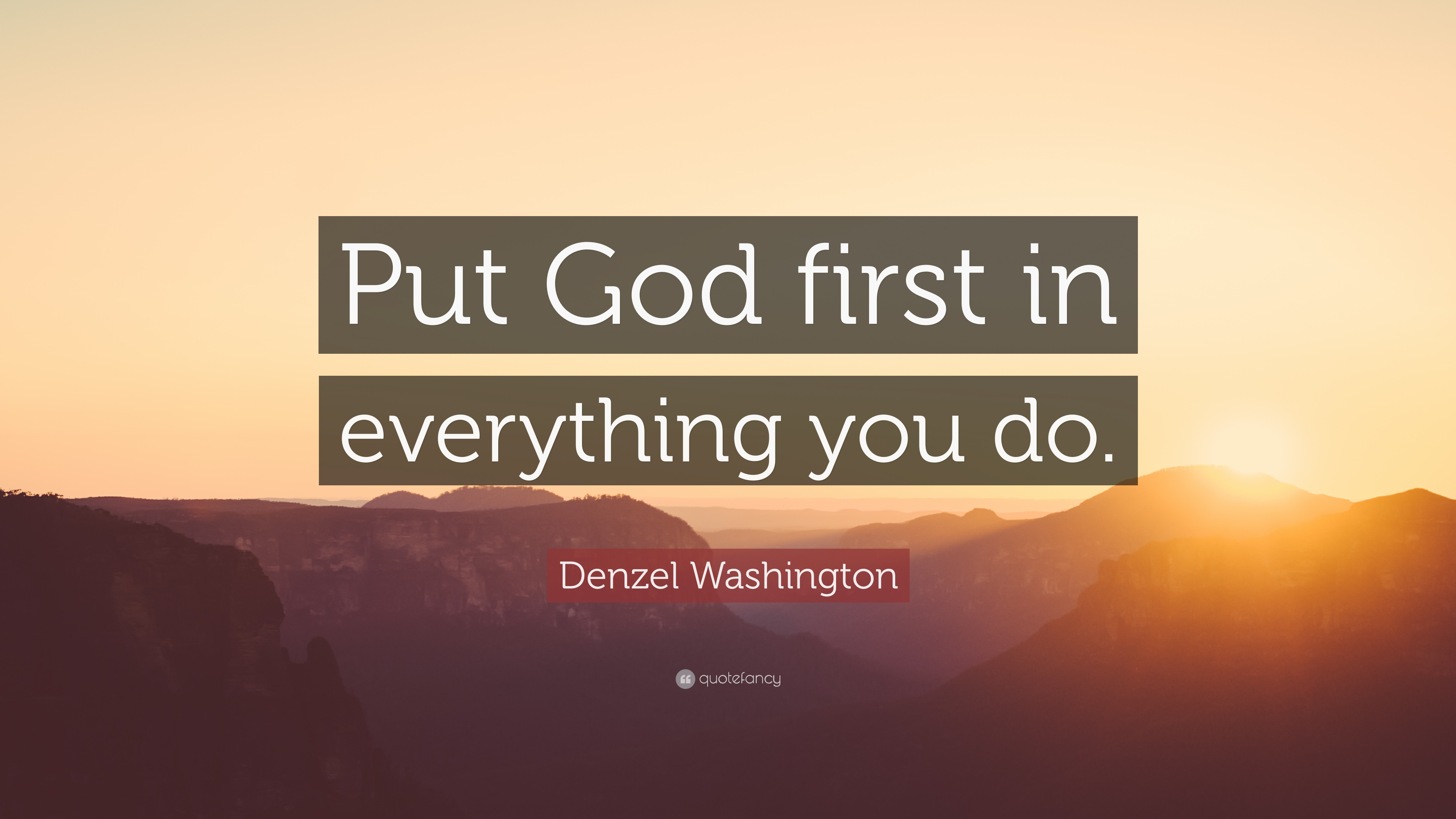 Denzel Washington Quote: Put God first in everything you
