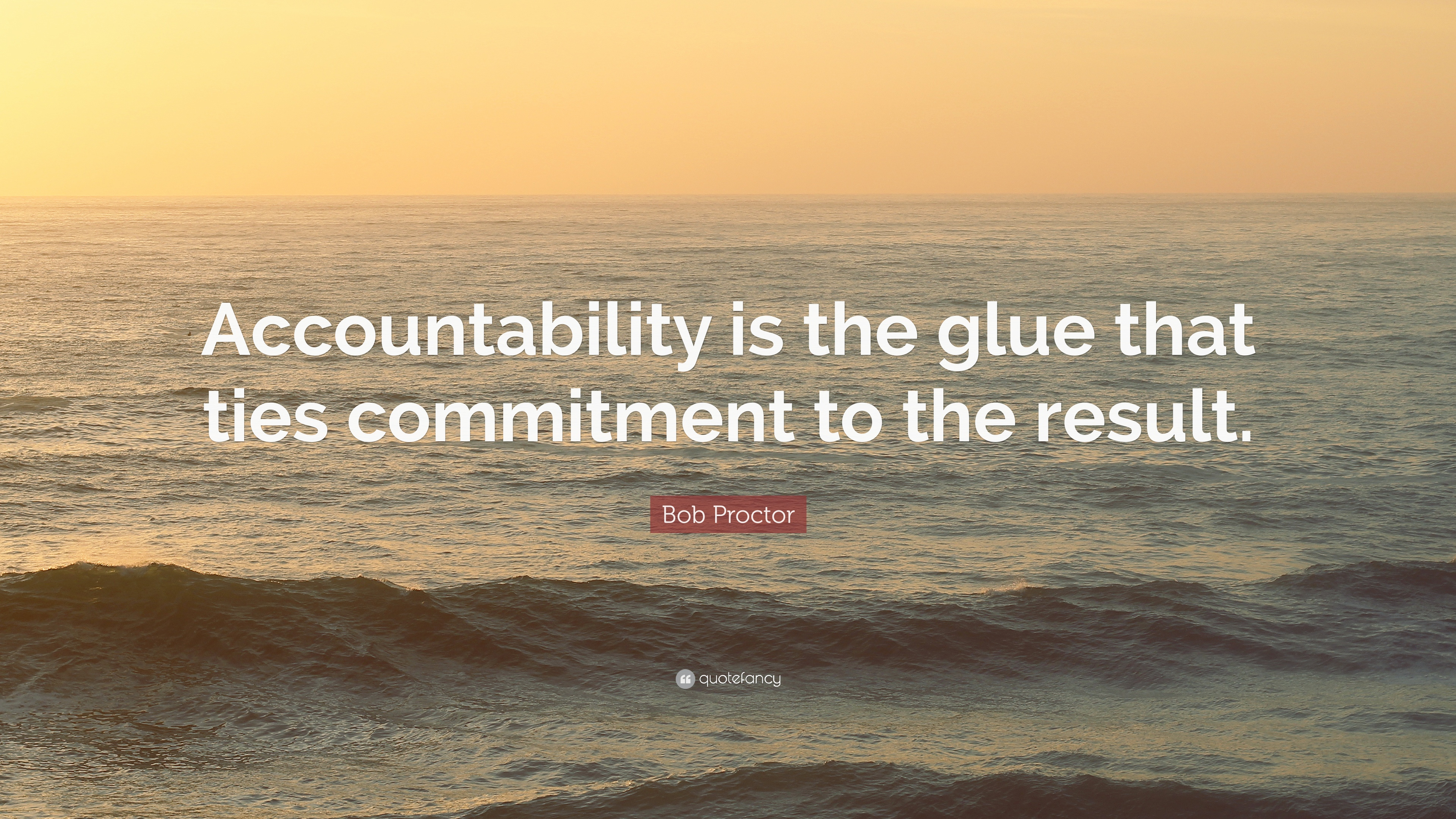 "Accountability Quotes Bob Proctor Quote: ""Accountability is the glue that ties  Accountability Quotes"
