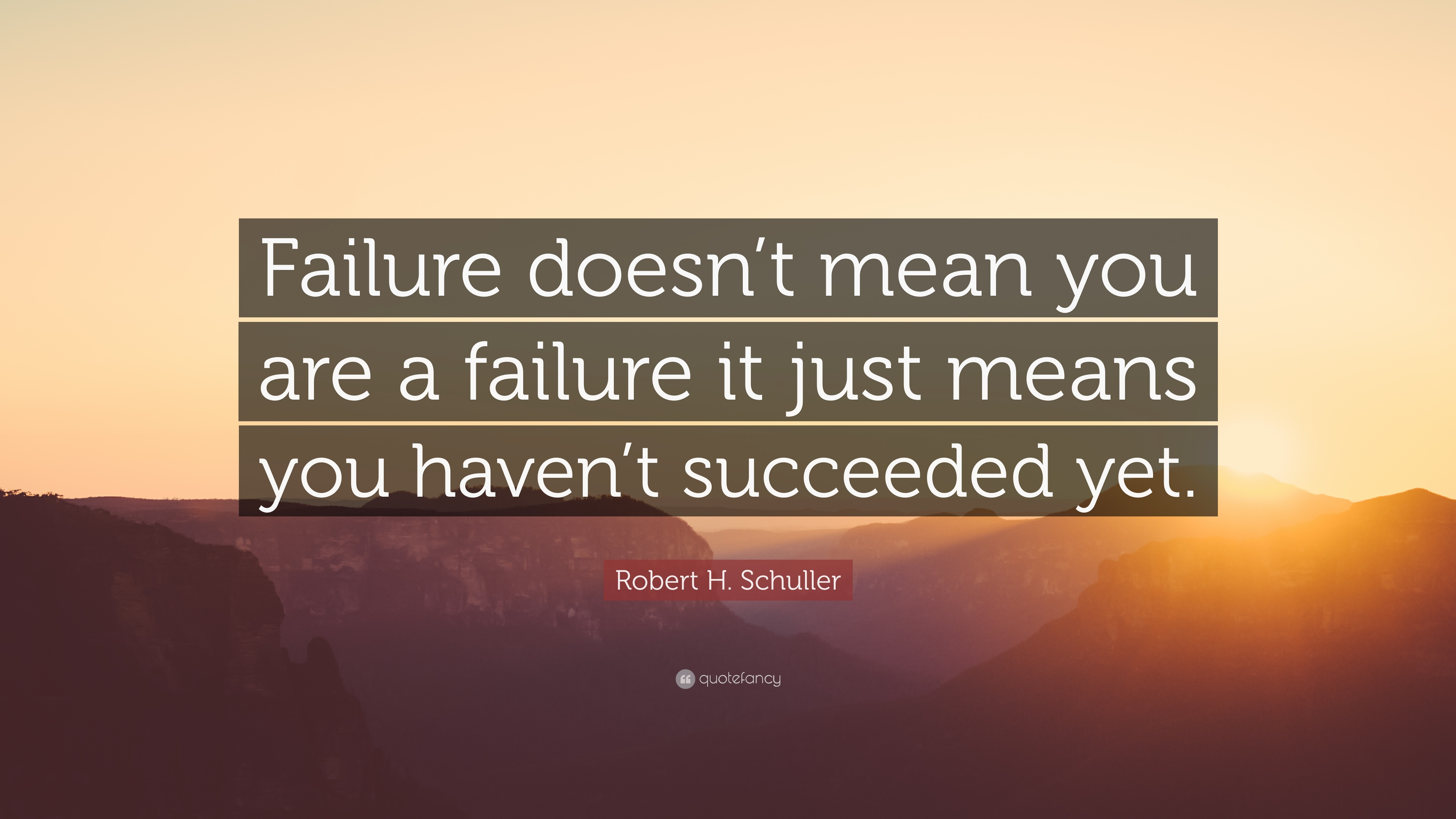 """Robert H. Schuller Quote: """"Failure Doesn't Mean You Are A"""