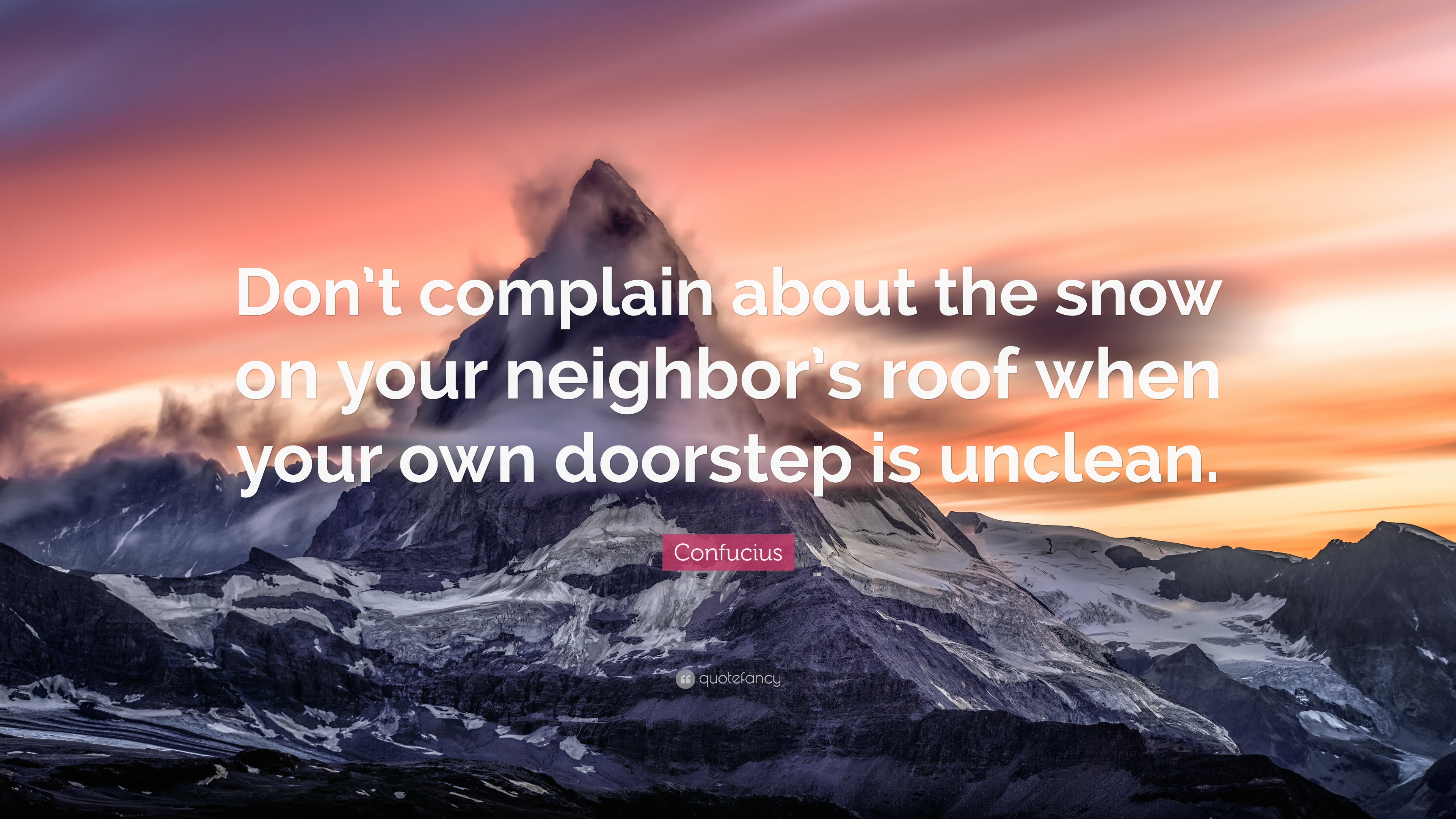 Confucius Quote u201cDonu0027t complain about the snow on your neighboru0027s roof when & Confucius Quote: u201cDonu0027t complain about the snow on your neighboru0027s ... pezcame.com