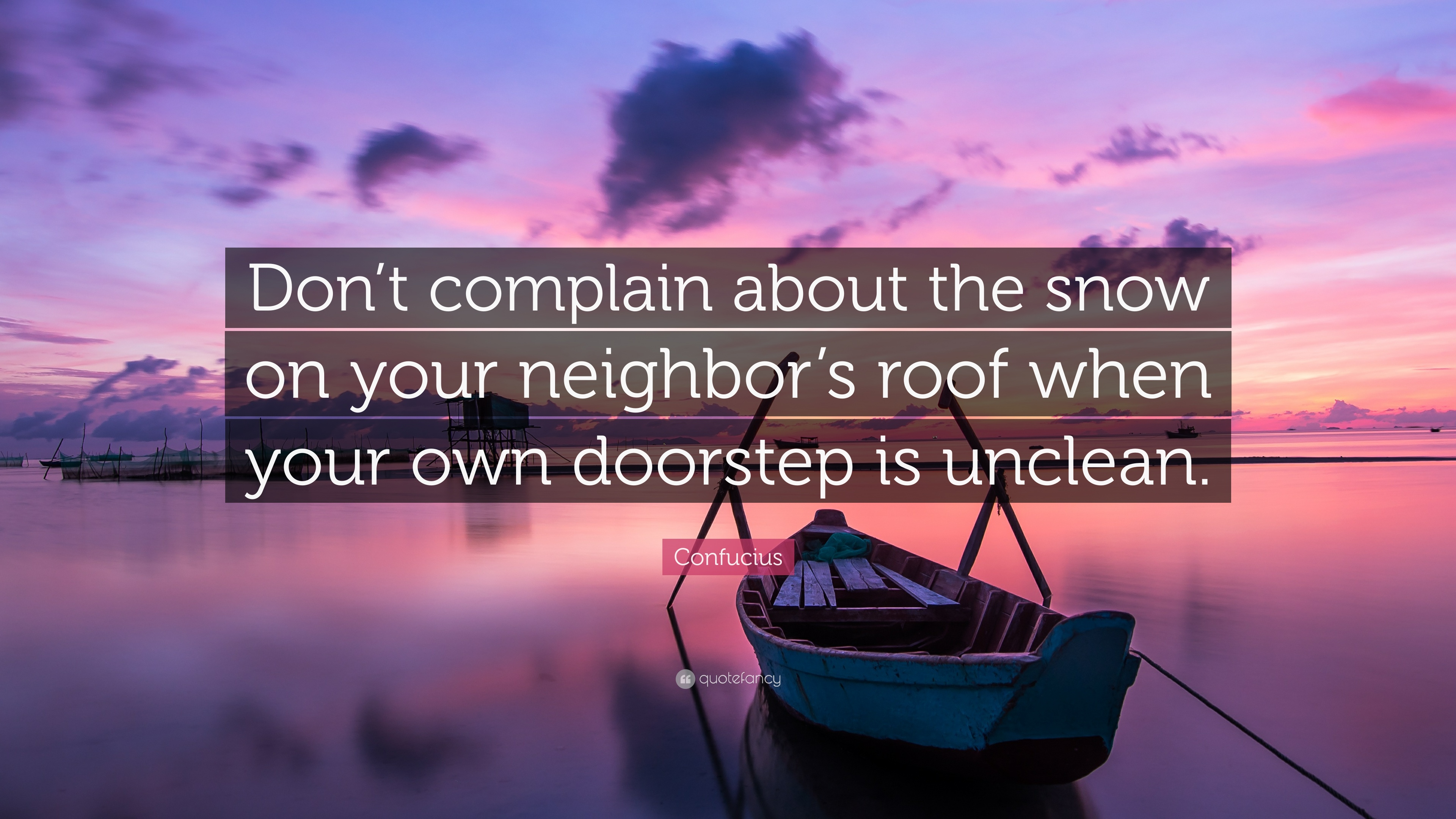 Confucius Quote u201cDonu0027t complain about the snow on your neighboru0027s roof when & Confucius Quote: u201cDonu0027t complain about the snow on your neighboru0027s ...