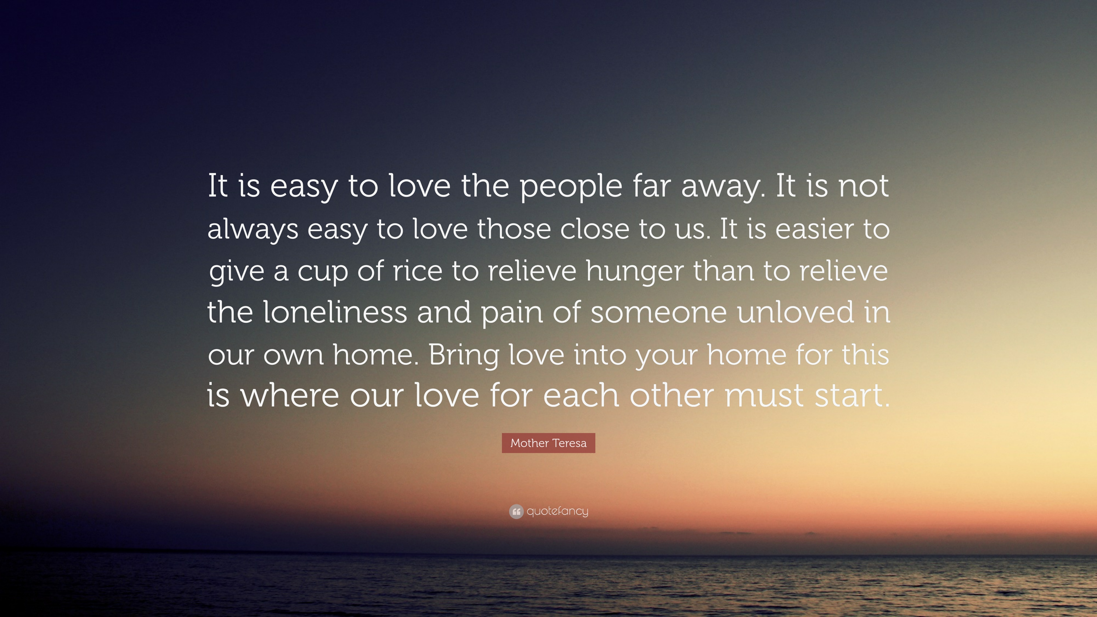 "Far Away Love Quotes Mother Teresa Quote ""It Is Easy To Love The People Far Awayit"