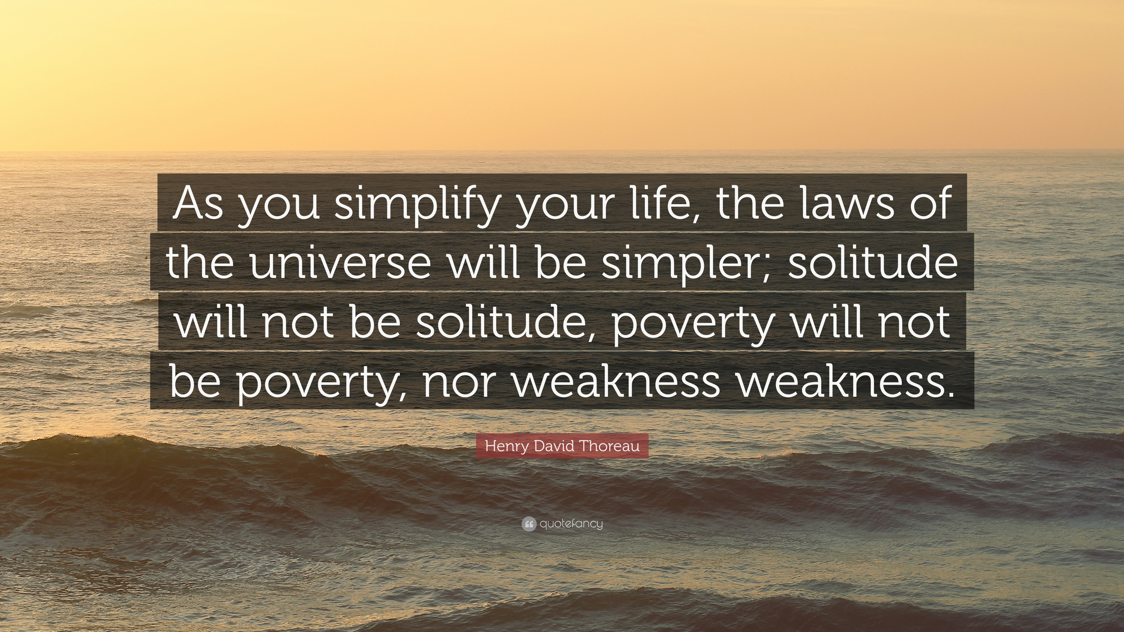 "Simplify Life Quotes Henry David Thoreau Quote ""As You Simplify Your Life The Laws Of"