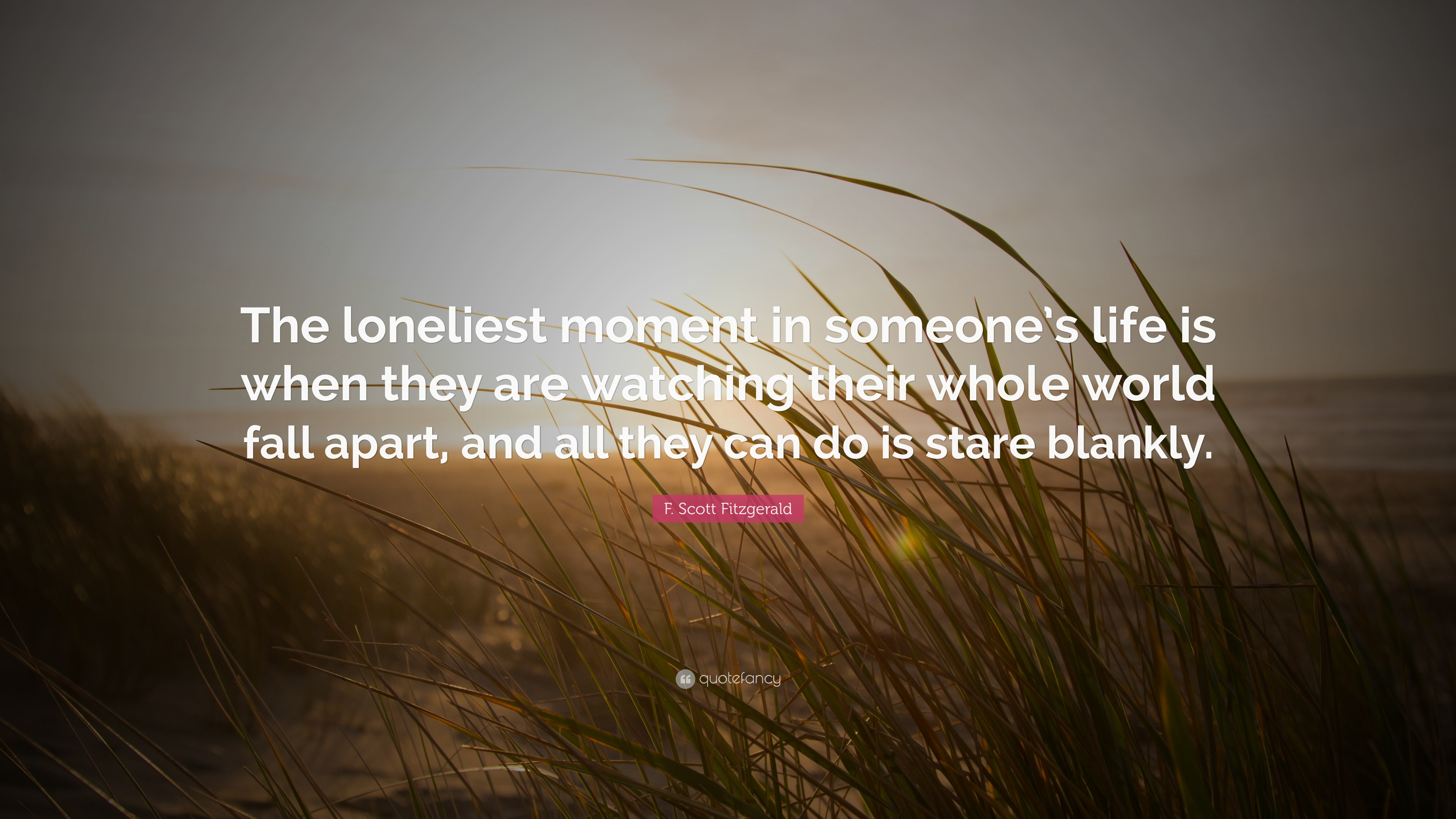F Scott Fitzgerald Quote The Loneliest Moment In Someones Life