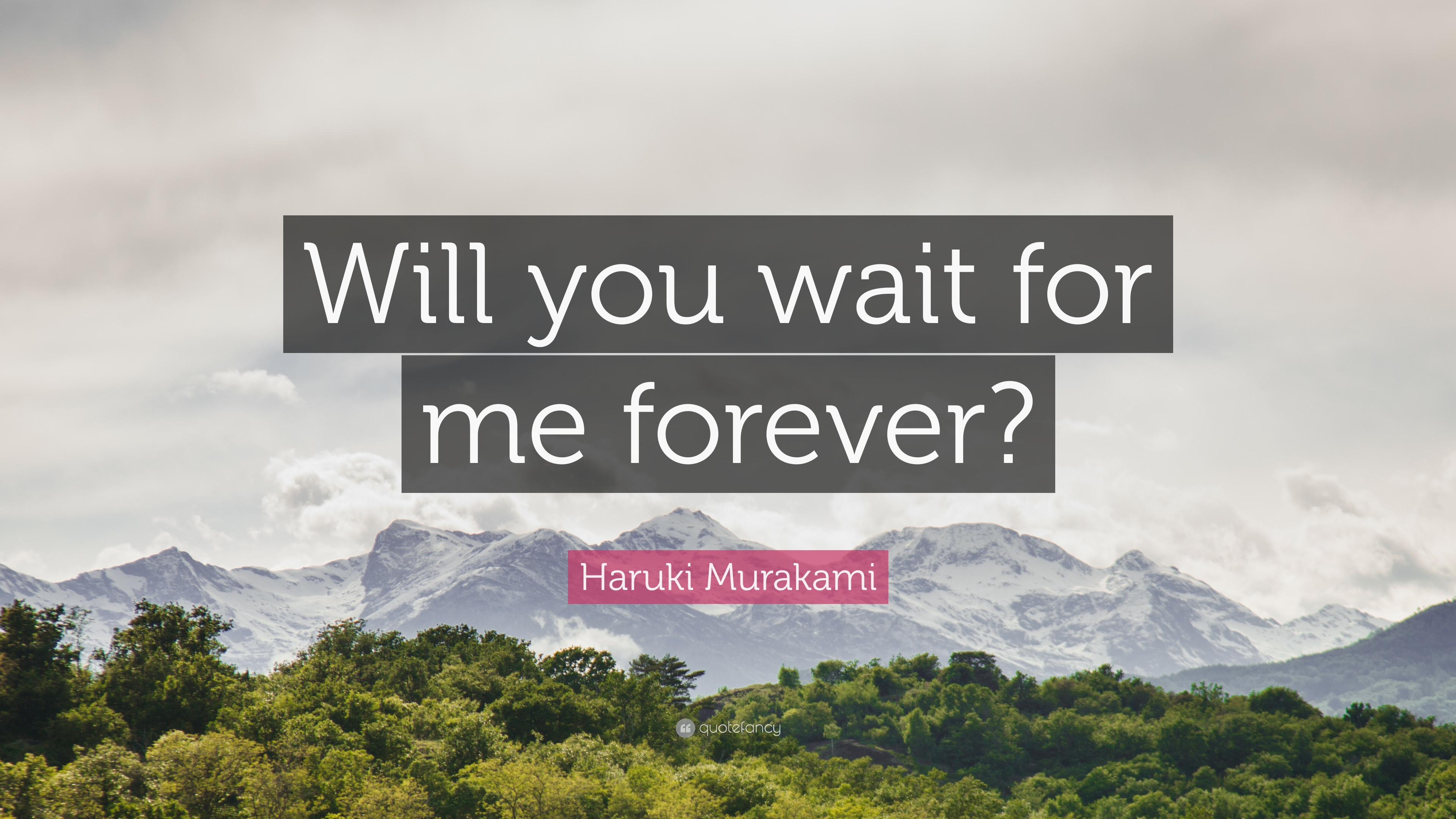 """Waiting For Forever Quotes: Haruki Murakami Quote: """"Will You Wait For Me Forever?"""" (12"""