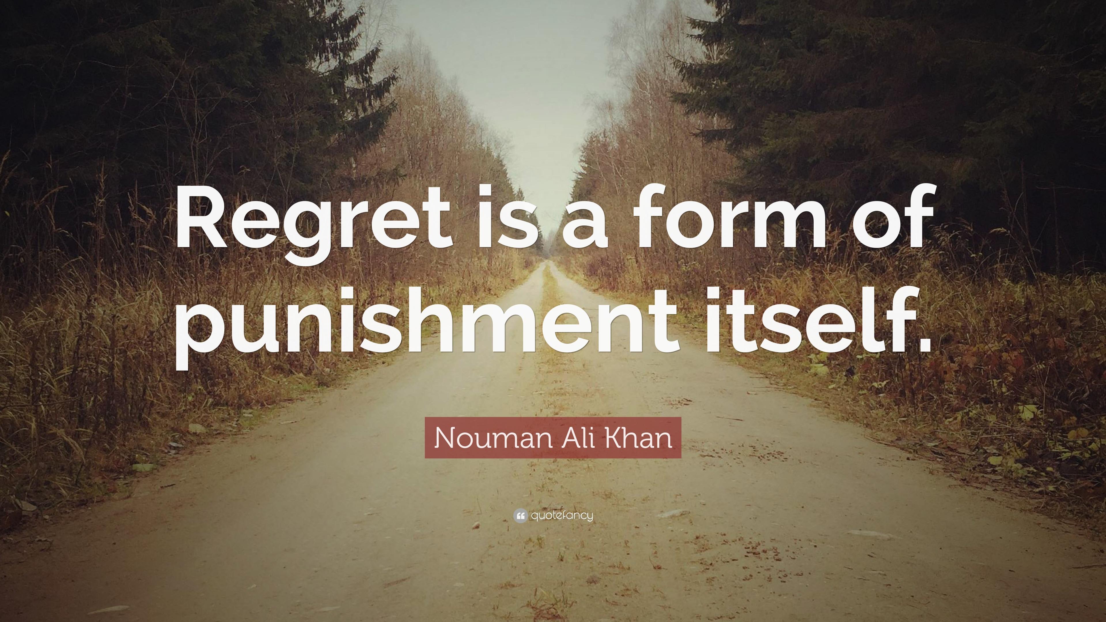 "Nouman Ali Khan Quote: ""Regret is a form of punishment"
