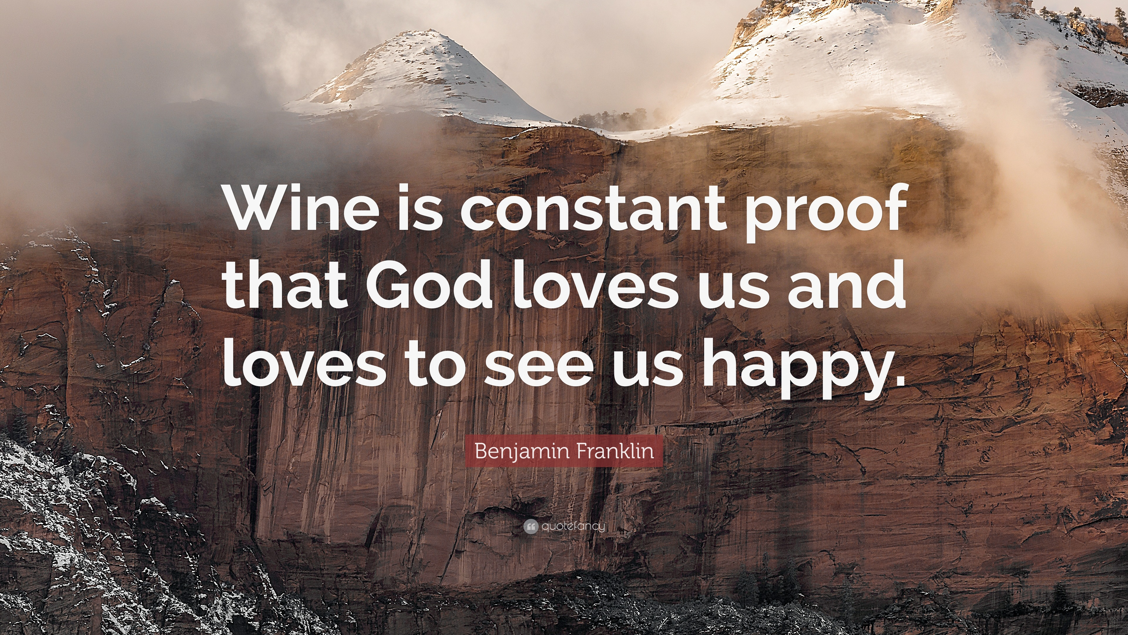 "Benjamin Franklin Quote ""Wine is constant proof that God loves us and loves to"