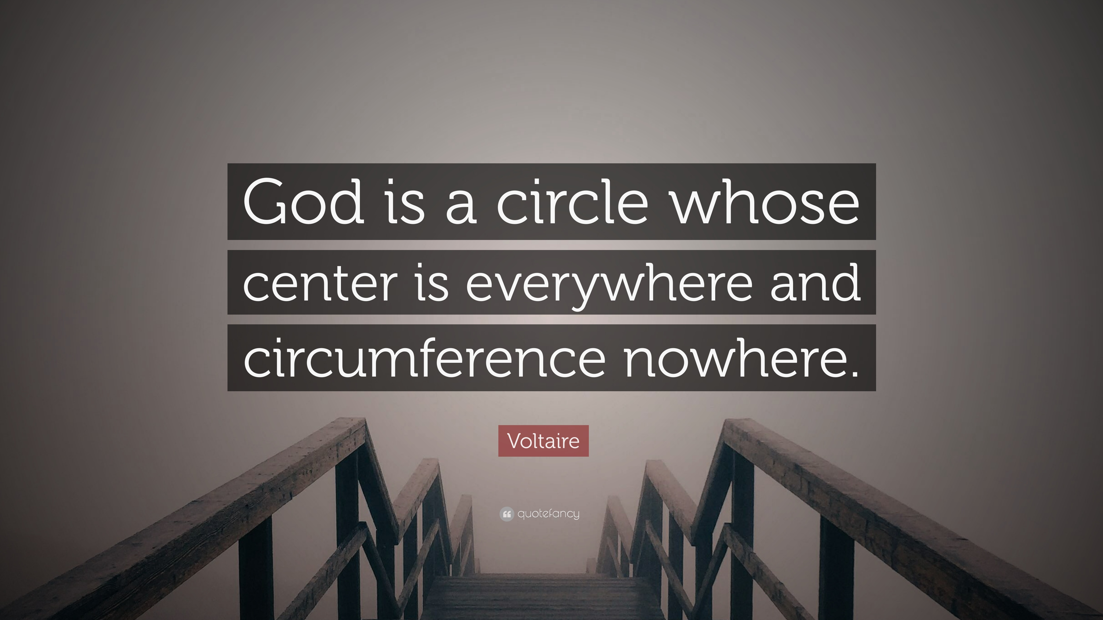 """Voltaire Quote: """"God Is A Circle Whose Center Is"""