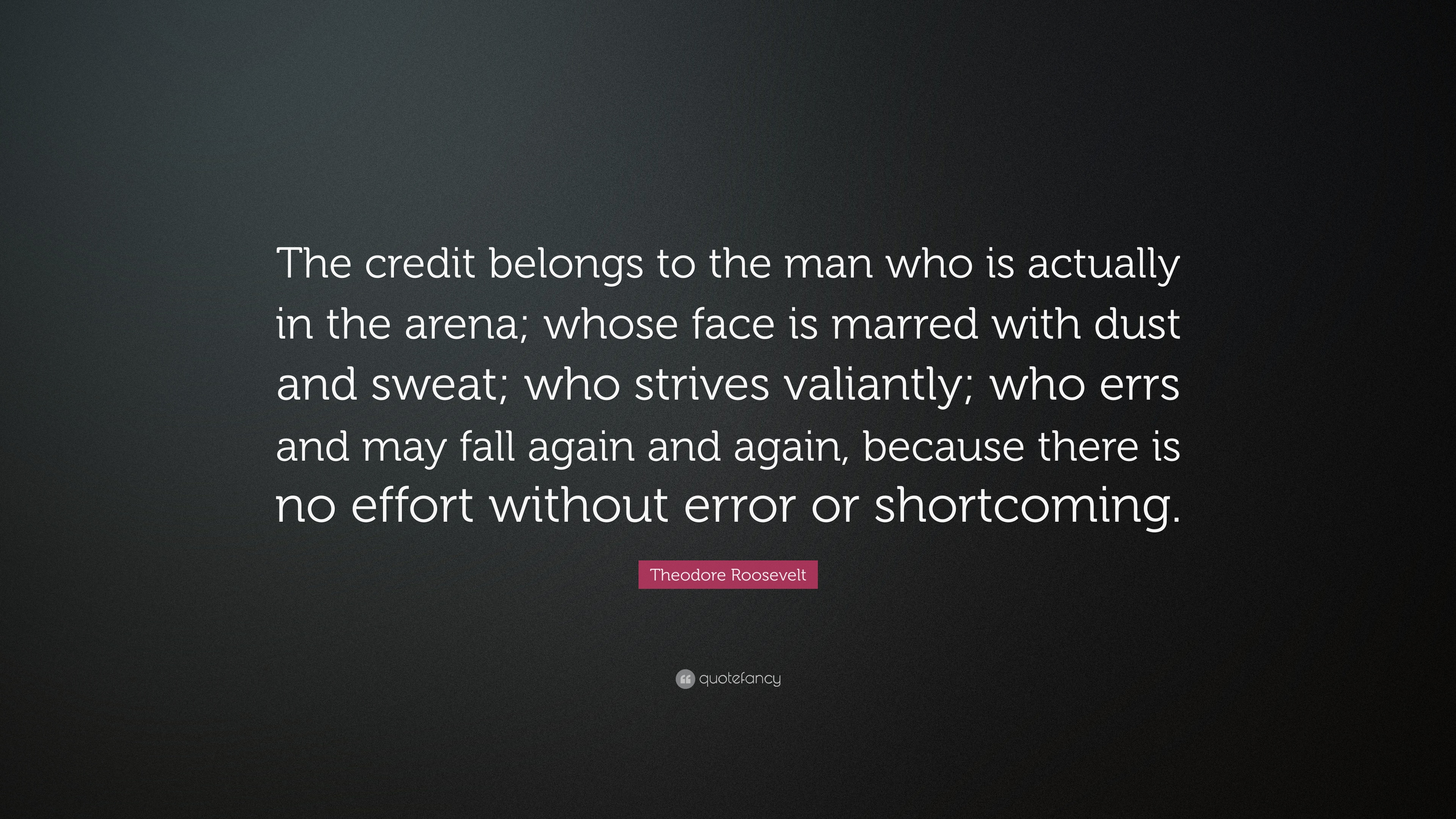 Theodore Roosevelt Quote The Credit Belongs To The Man Who Is